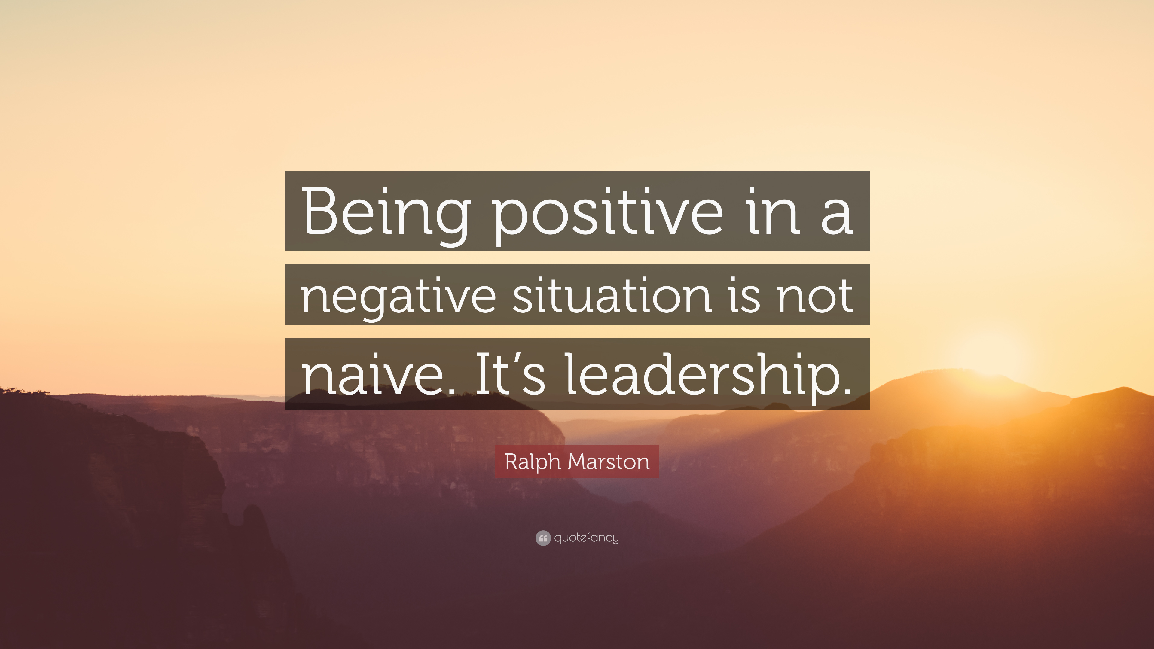 """Ralph Marston Quote: """"Being positive in a negative situation ..."""