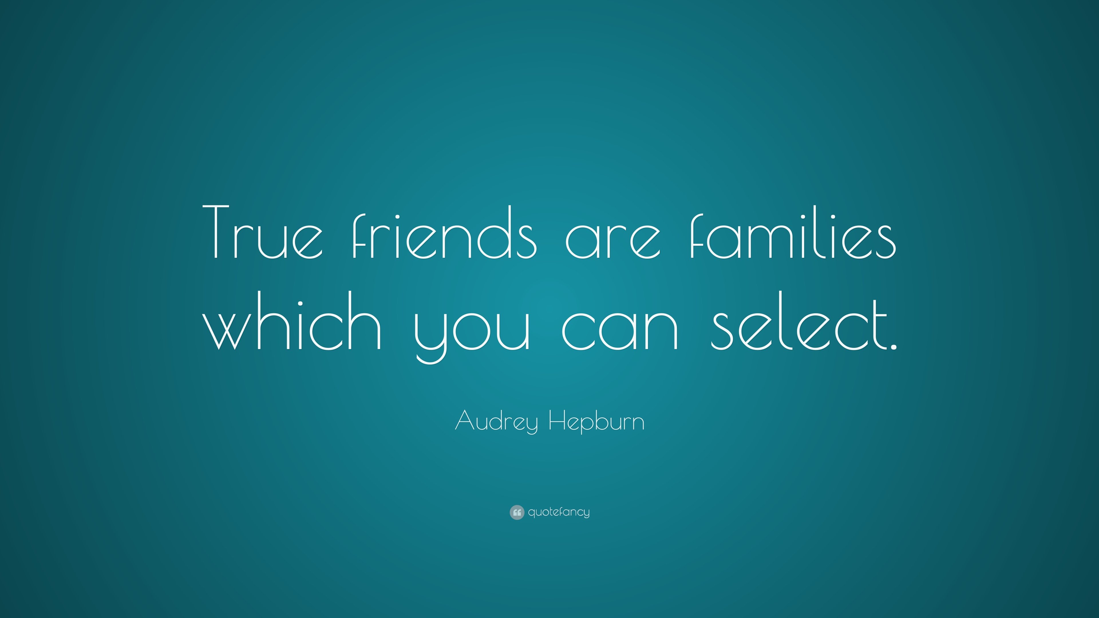 "Select Quotes Audrey Hepburn Quote ""True Friends Are Families Which You Can"
