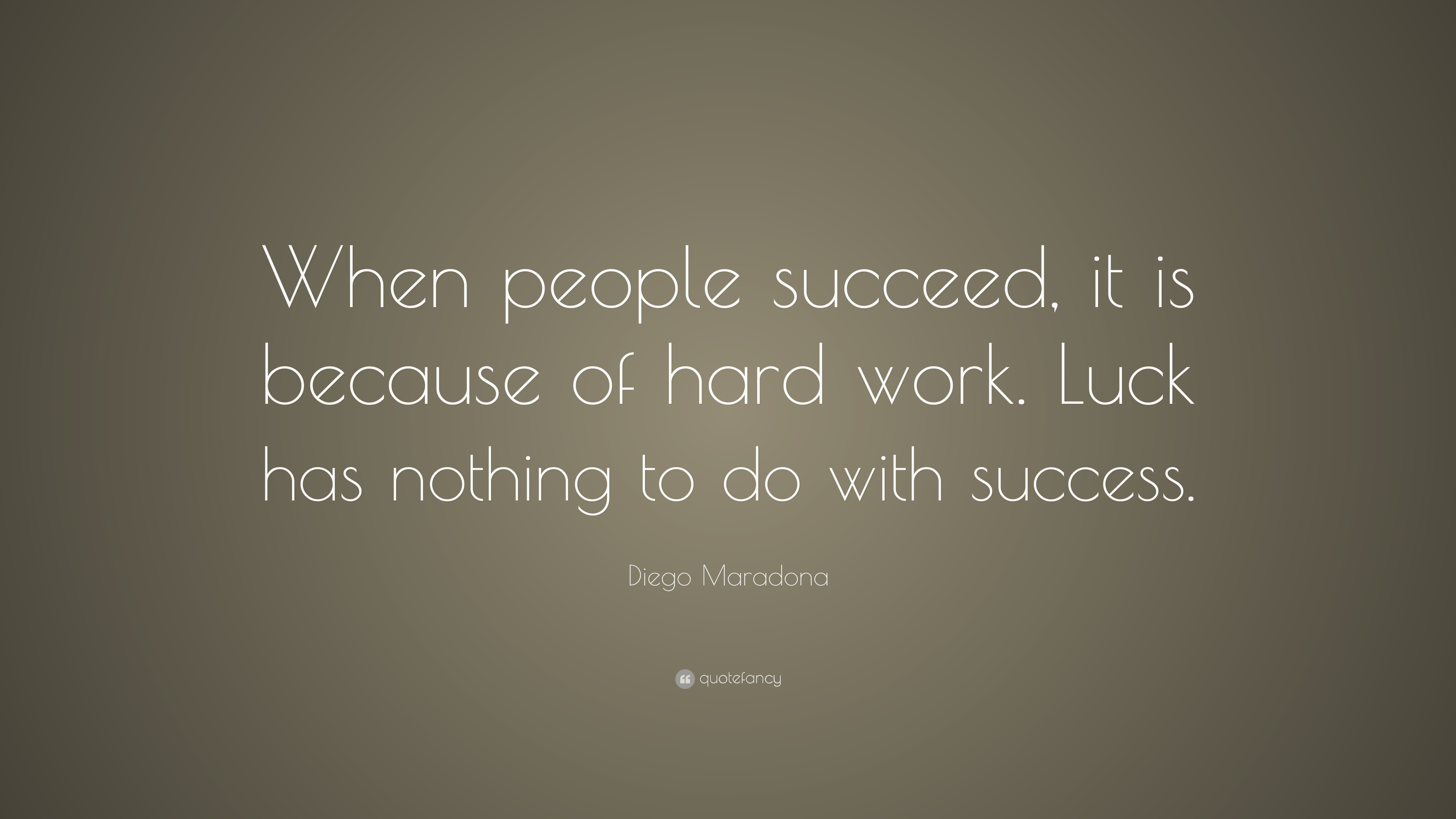 when people succeed it is because of hard work