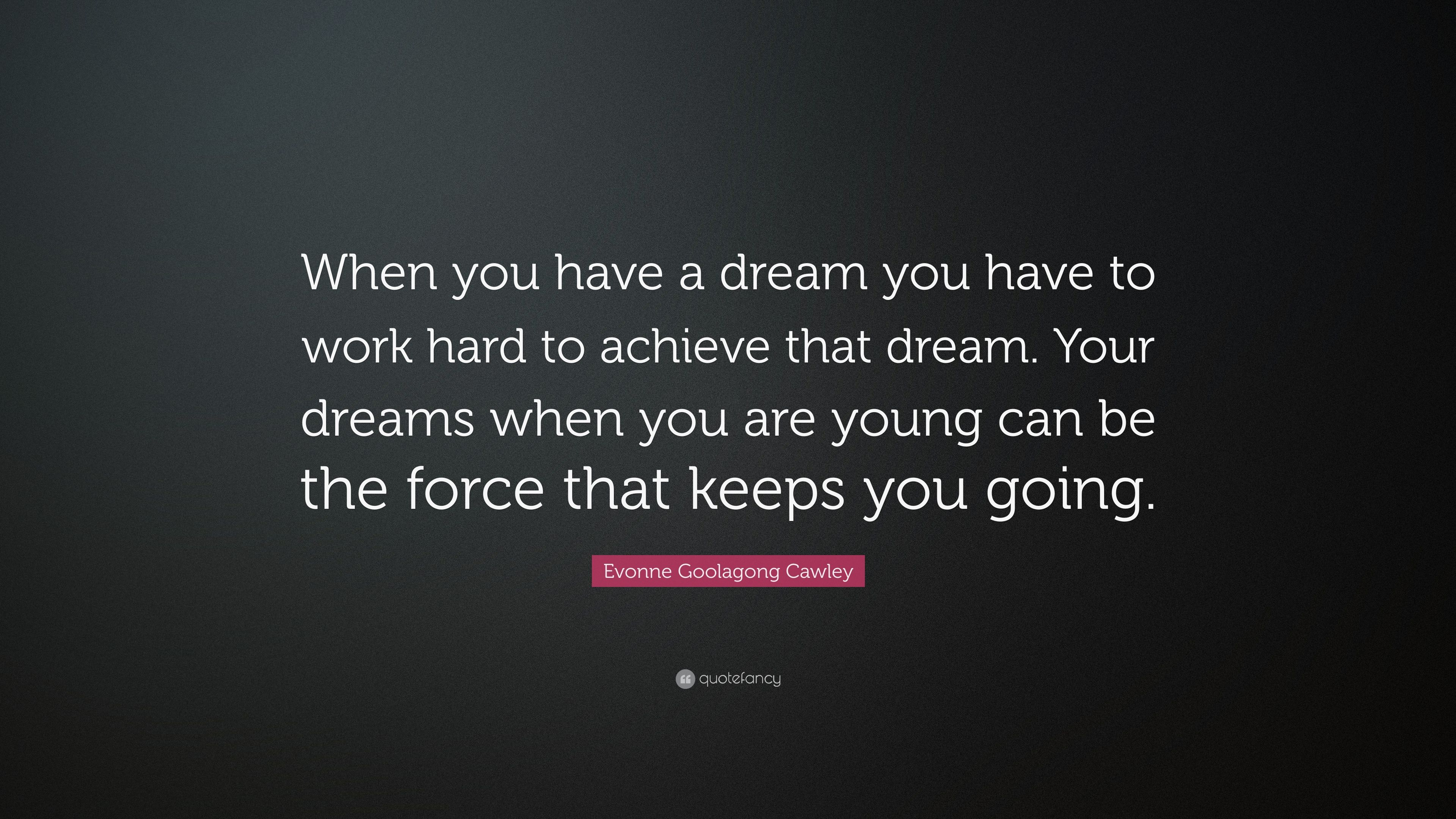 "Evonne Goolagong Cawley Quote ""When you have a dream you have to"