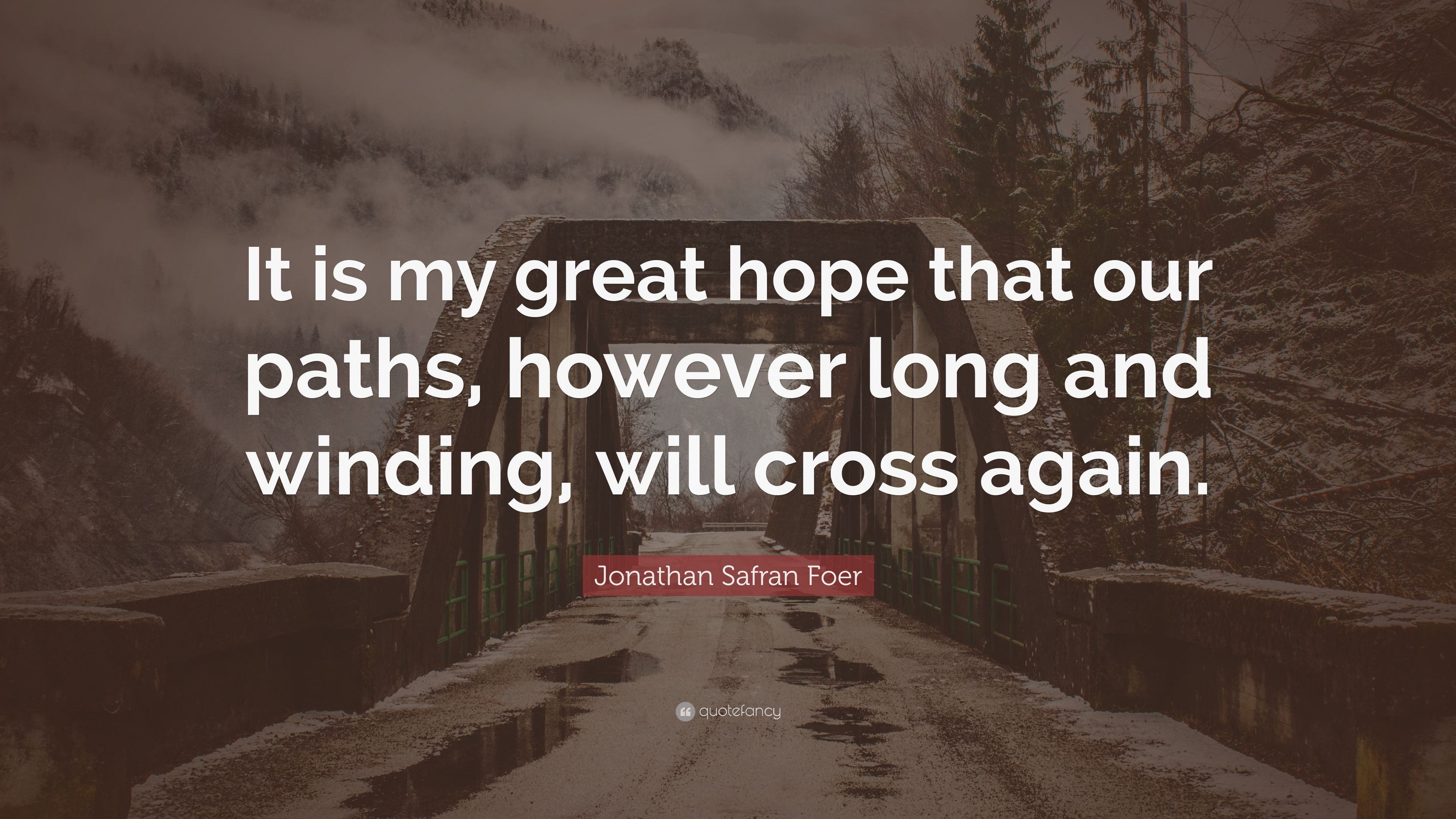 """Jonathan Safran Foer Quote: """"It Is My Great Hope That Our"""
