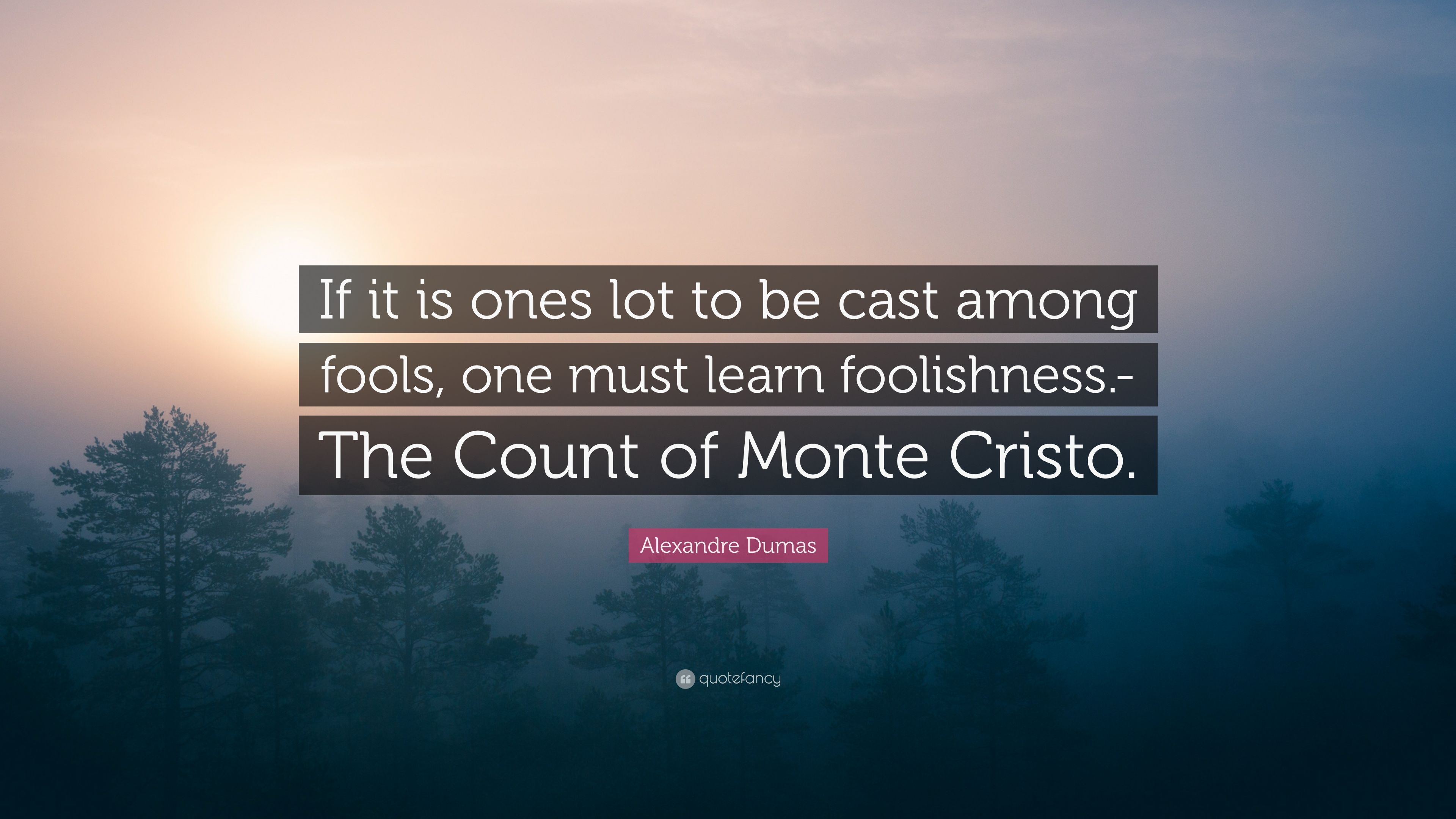 """Alexandre Dumas Quote: """"If It Is Ones Lot To Be Cast Among"""