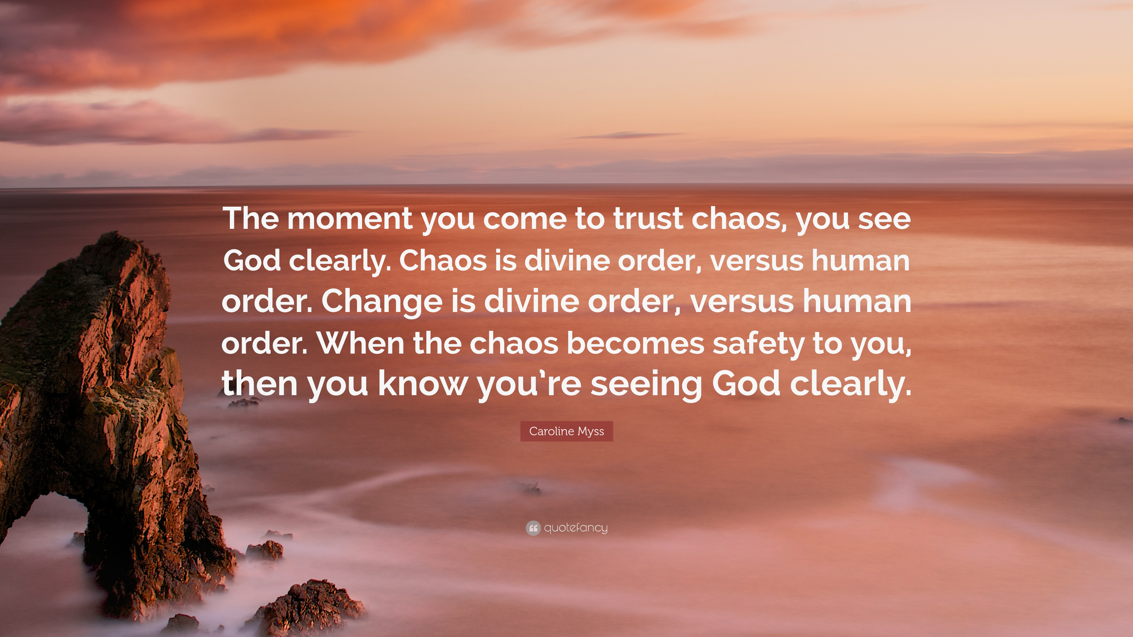 "Caroline Myss Quote: ""The Moment You Come To Trust Chaos"