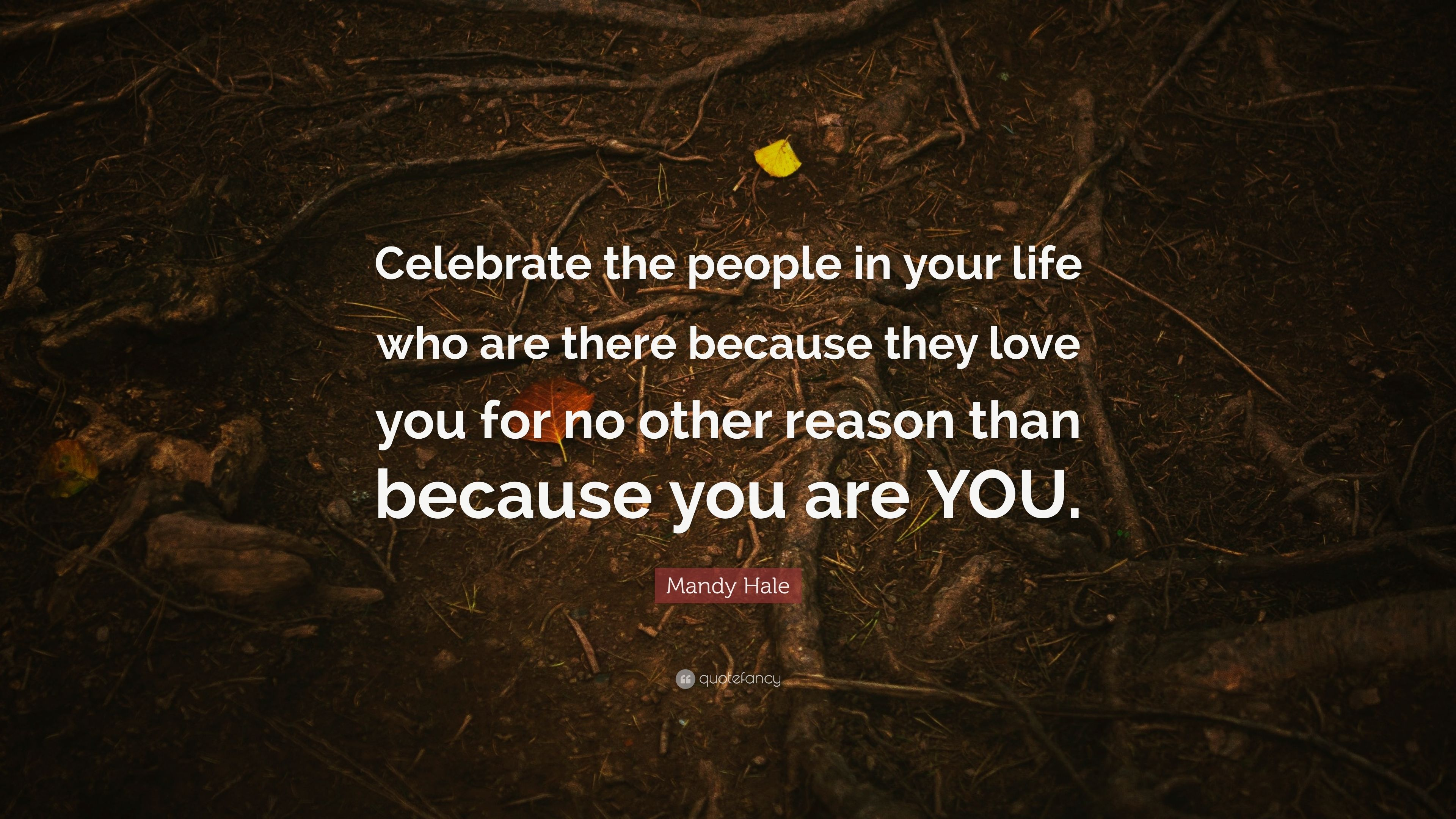"""Mandy Hale Quotes Mandy Hale Quote """"Celebrate The People In Your Life Who Are There"""