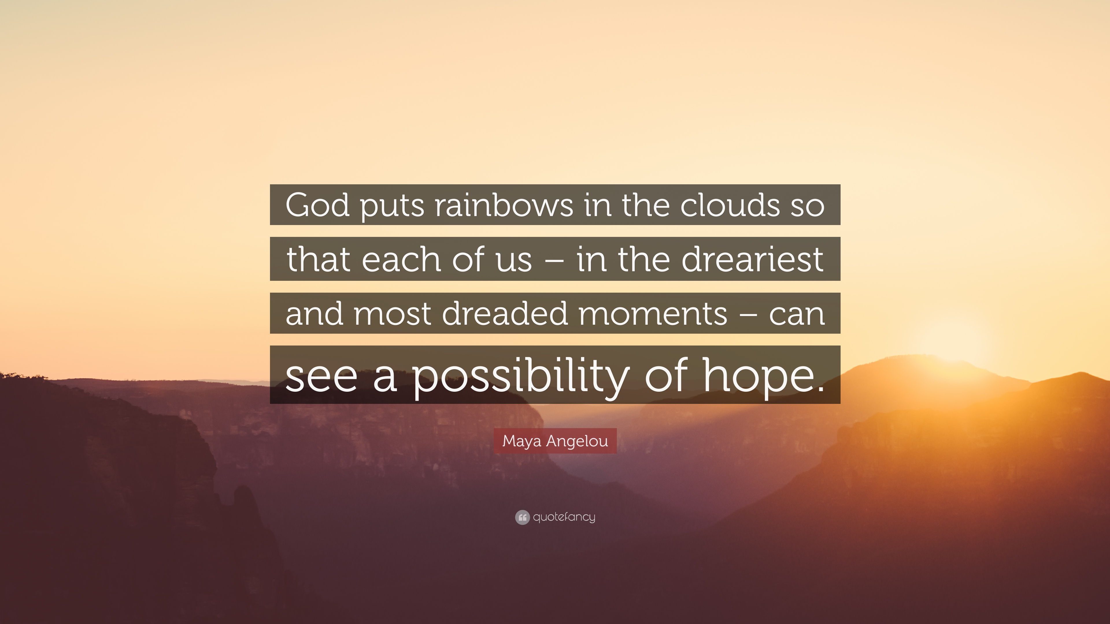 Maya Angelou Quote God Puts Rainbows In The Clouds So That Each Of