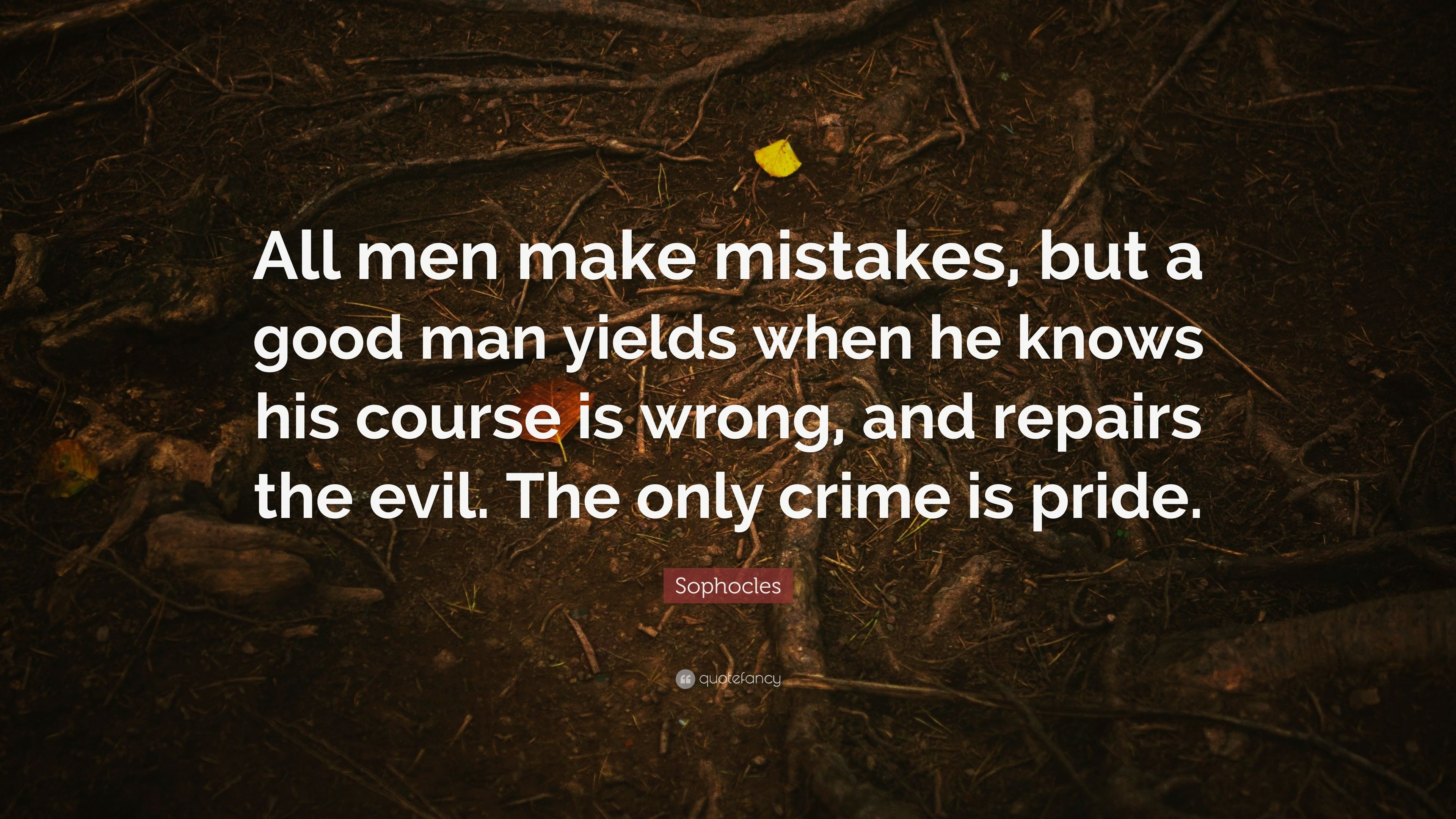 Sophocles Quote All Men Make Mistakes But A Good Man Yields When