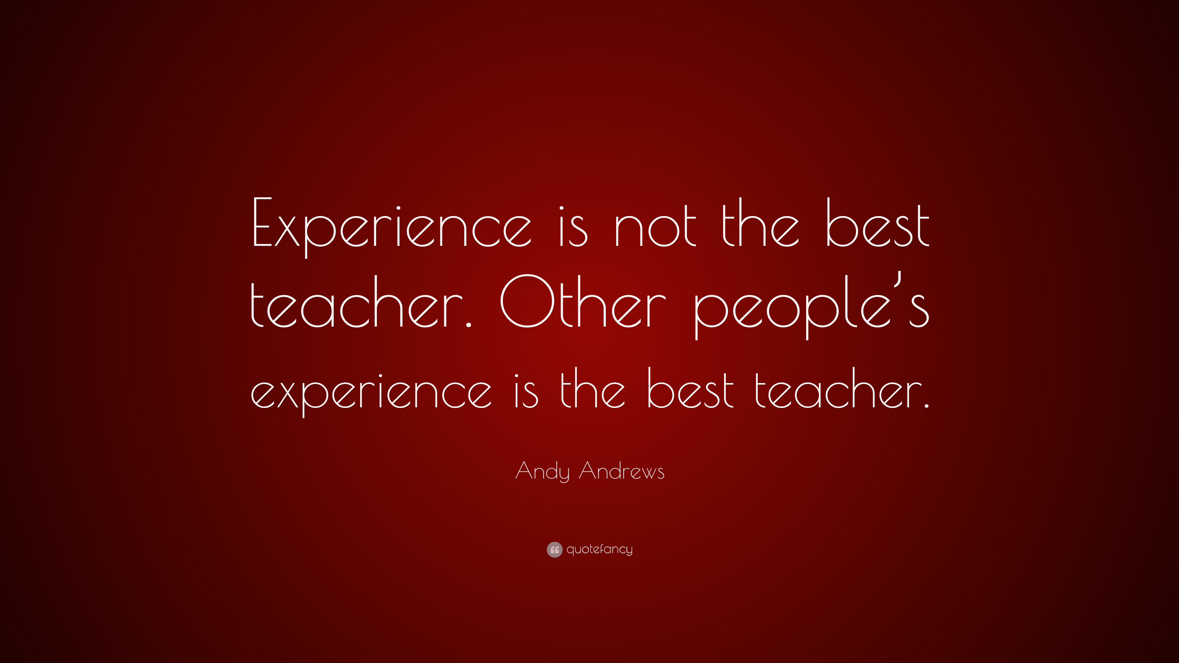 Andy Andrews Quote Experience Is Not The Best Teacher Other