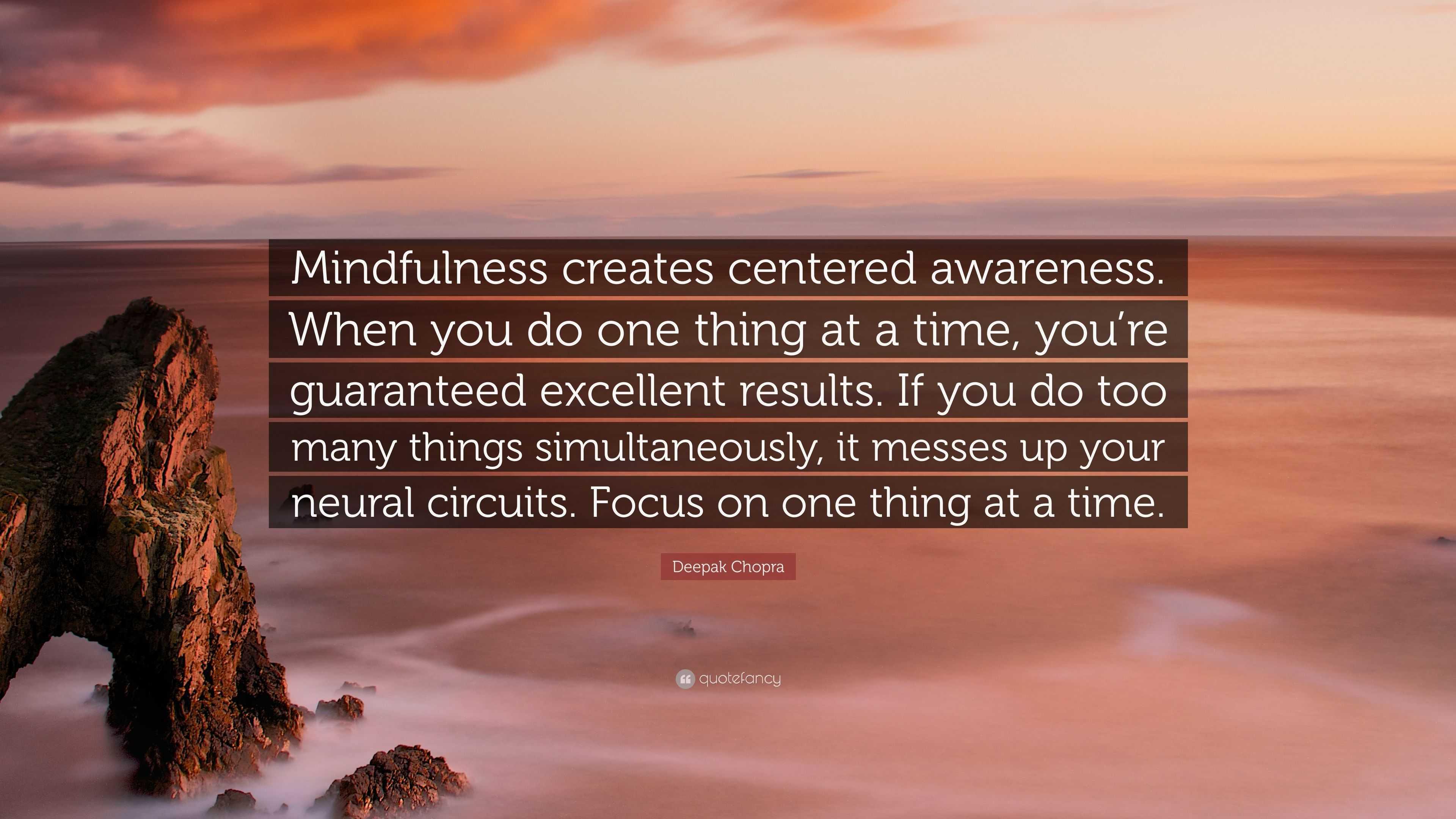Deepak Chopra Quote Mindfulness Creates Centered Awareness When