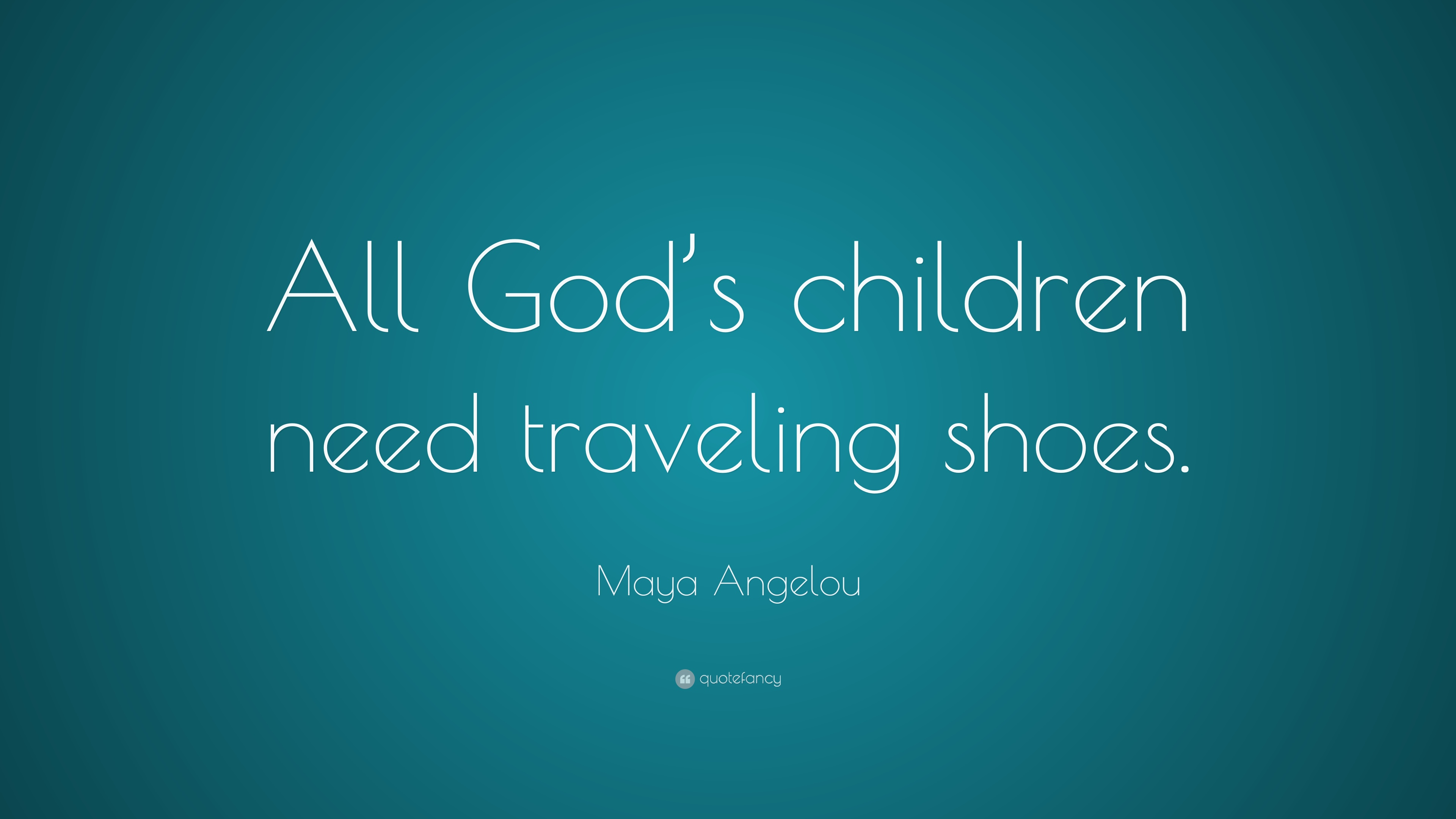 Maya Angelou Quote All Gods Children Need Traveling Shoes 7