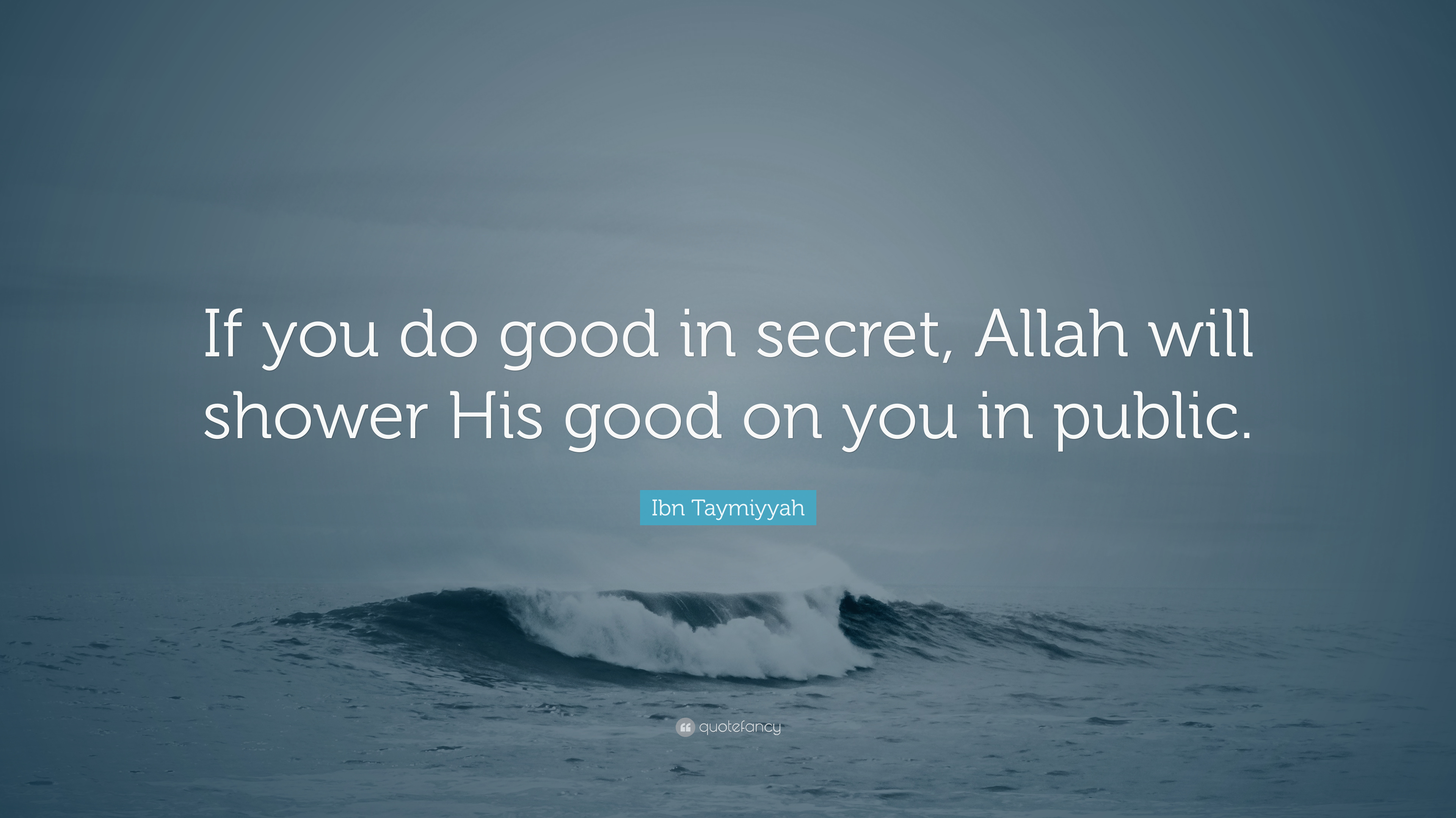 Ibn Taymiyyah Quote If You Do Good In Secret Allah Will Shower