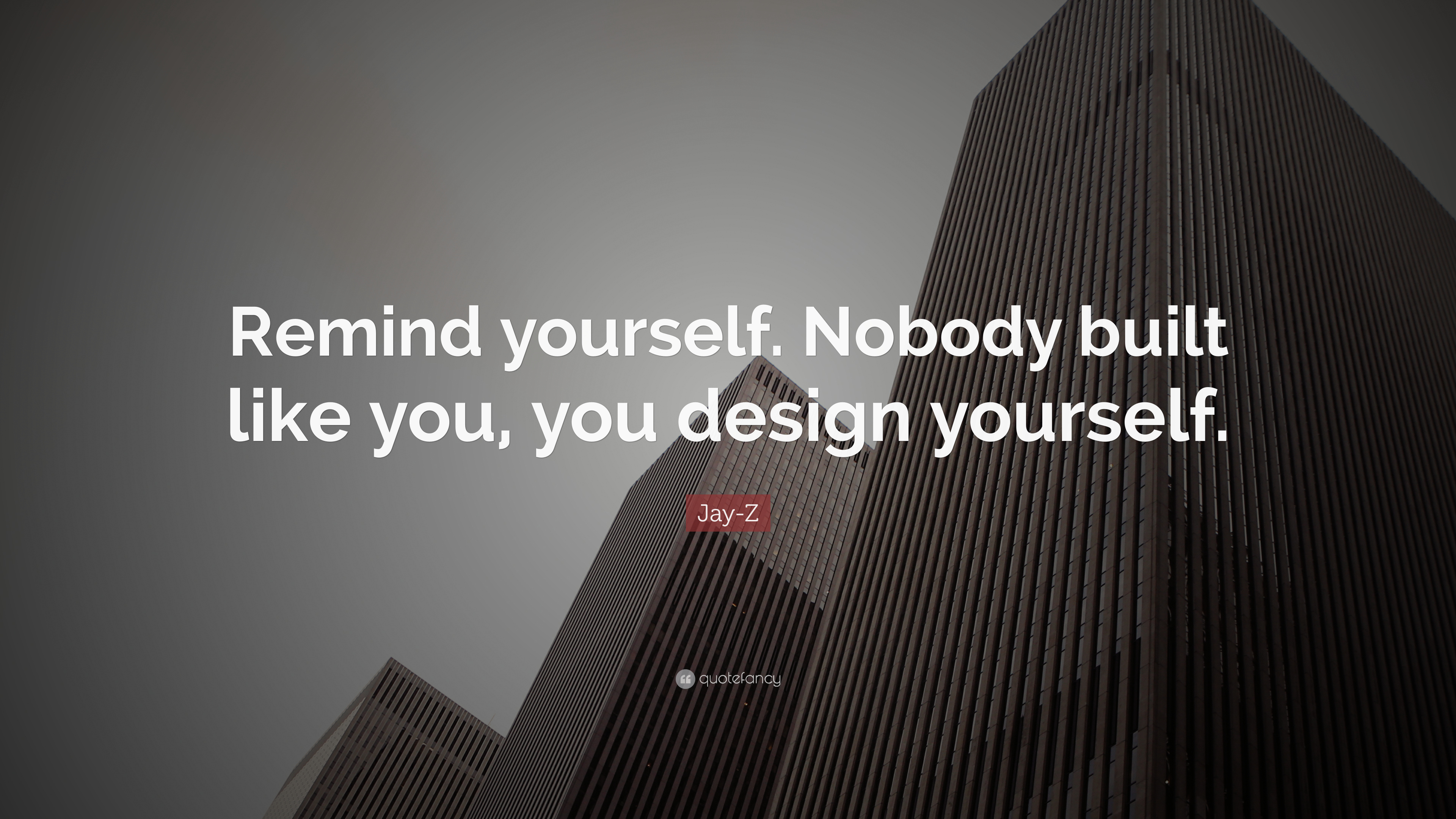 Jay Z Quote Remind Yourself Nobody Built Like You You Design