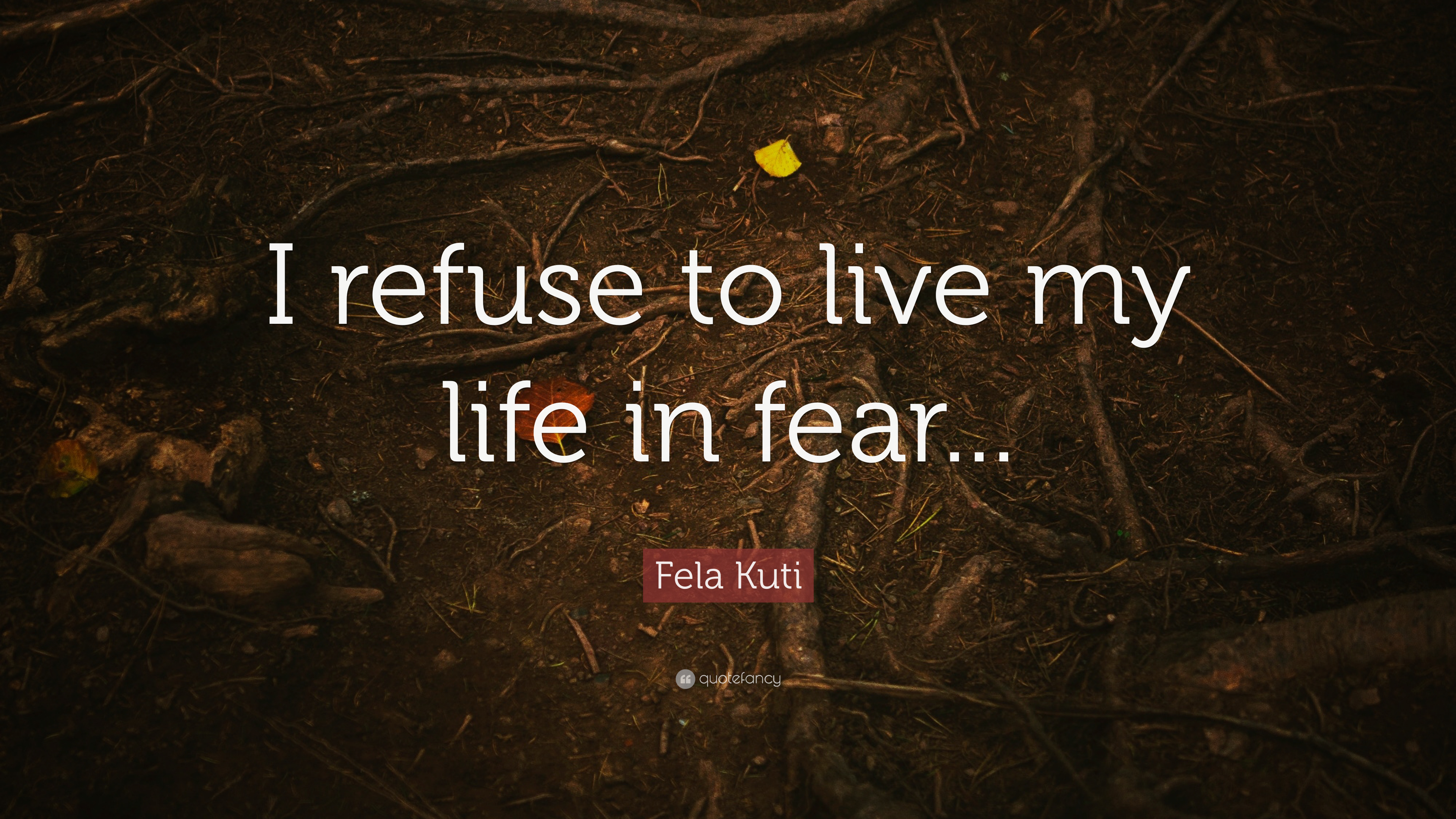 "Fela Kuti Quote: ""I refuse to live my life in fear   "" (10"