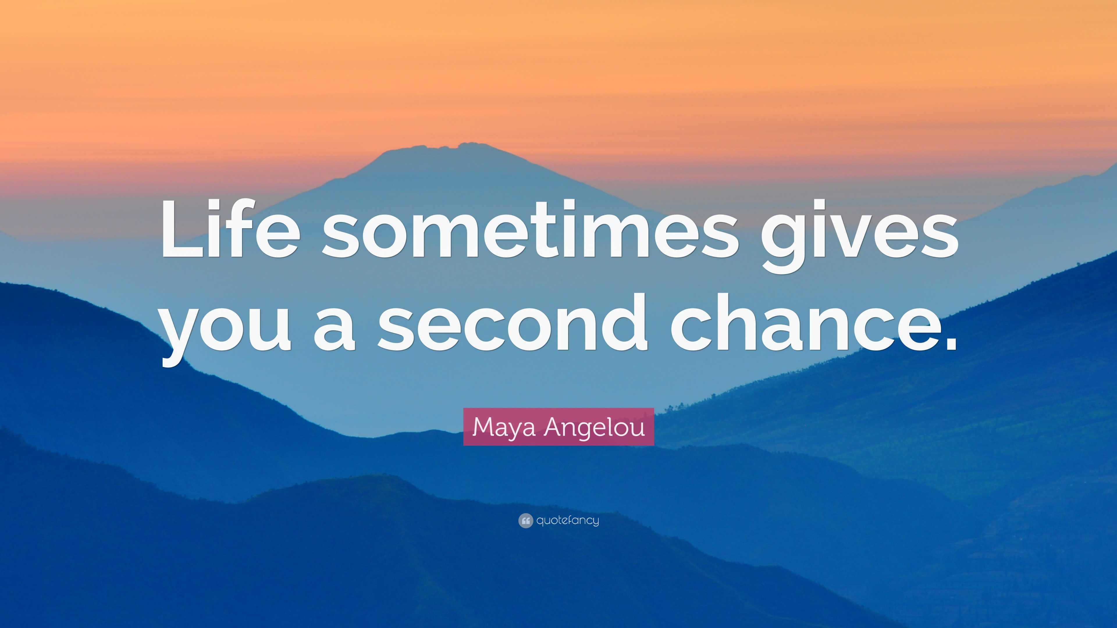 Maya Angelou Quote Life Sometimes Gives You A Second Chance 7