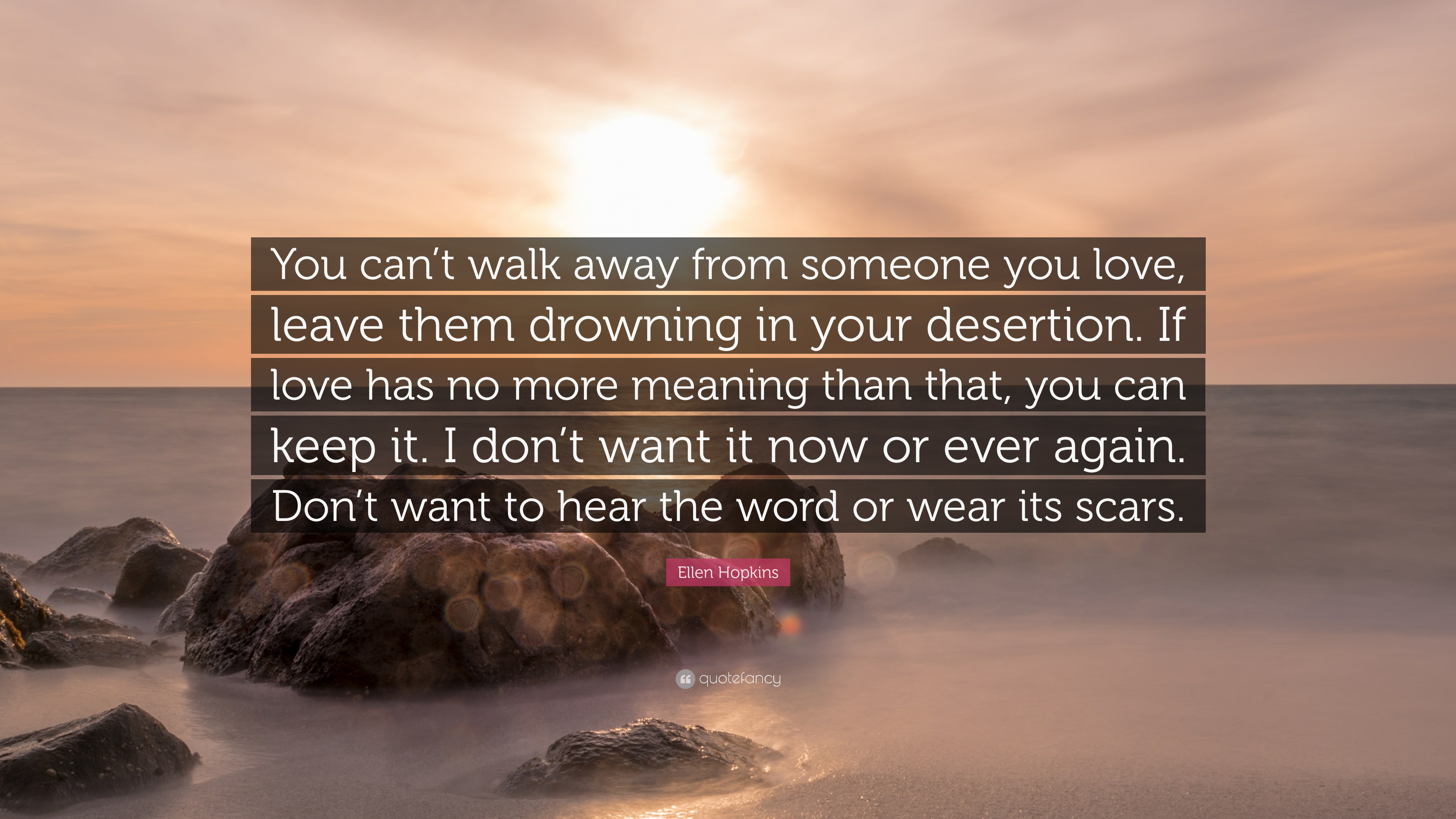 """Ellen Hopkins Quote: """"You can\'t walk away from someone you ..."""