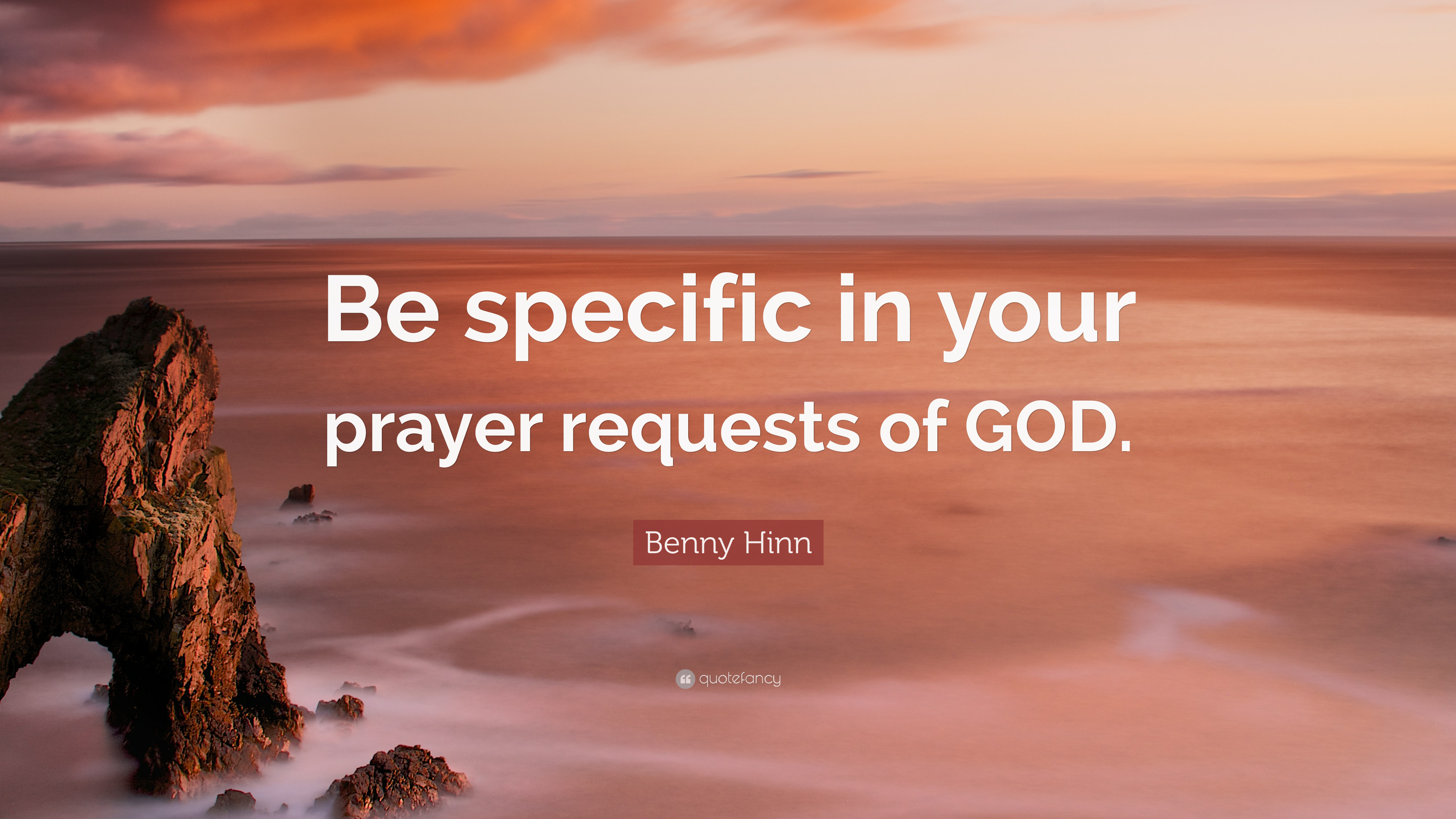 """Benny Hinn Quote: """"Be specific in your prayer requests of GOD """" (10"""