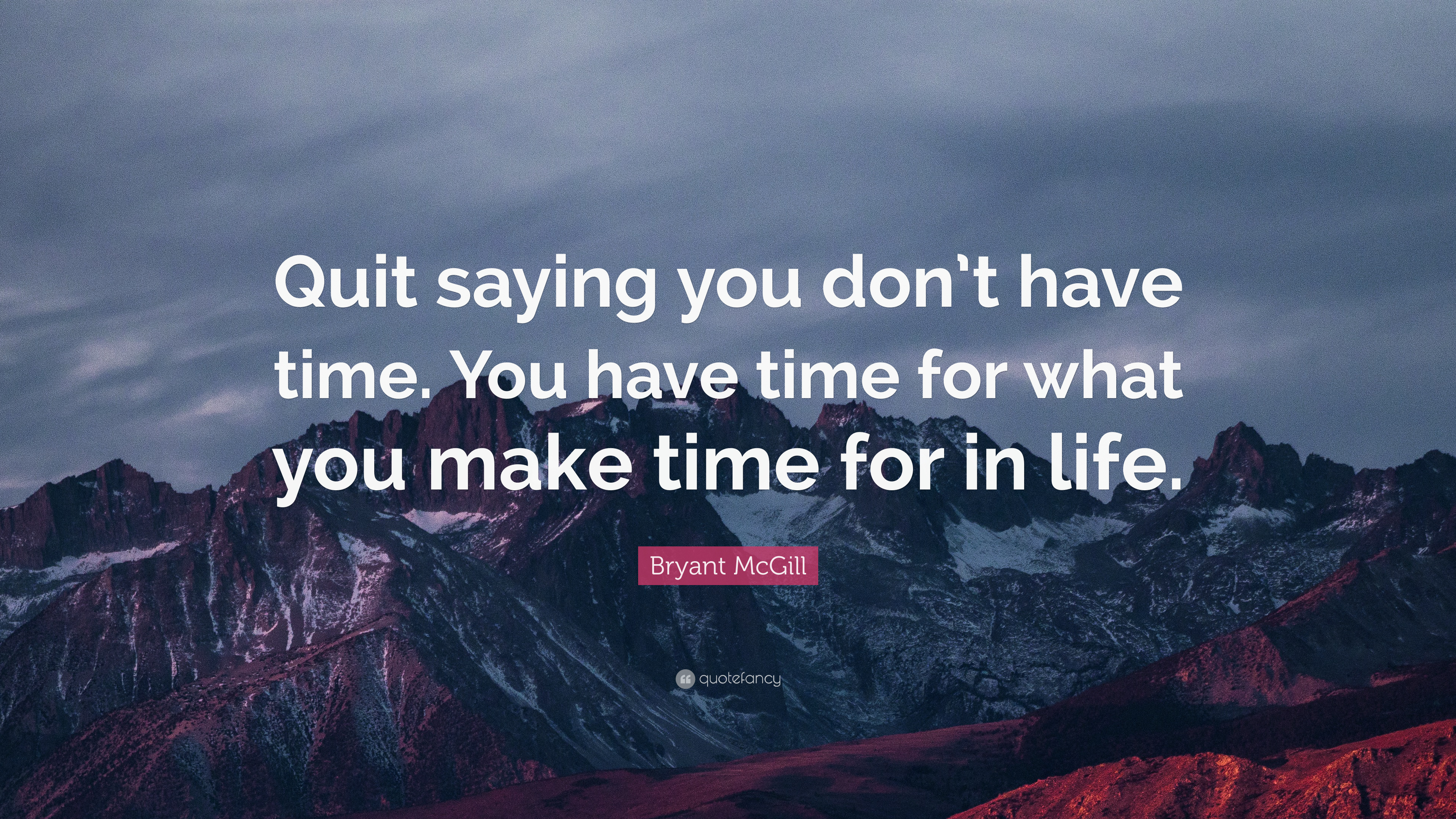 Bryant mcgill quote quit saying you don t have time you - Quit wallpaper ...