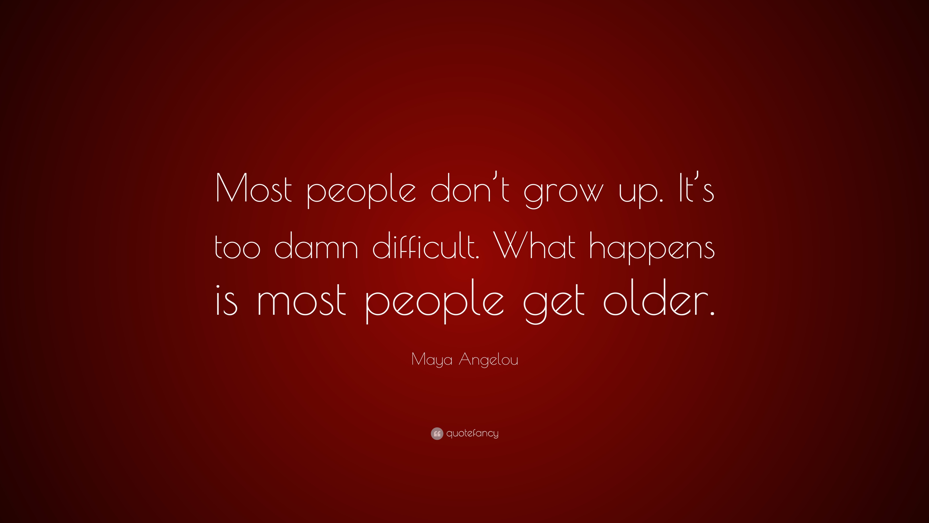 "Maya Angelou Quote: ""Most People Don't Grow Up. It's Too"