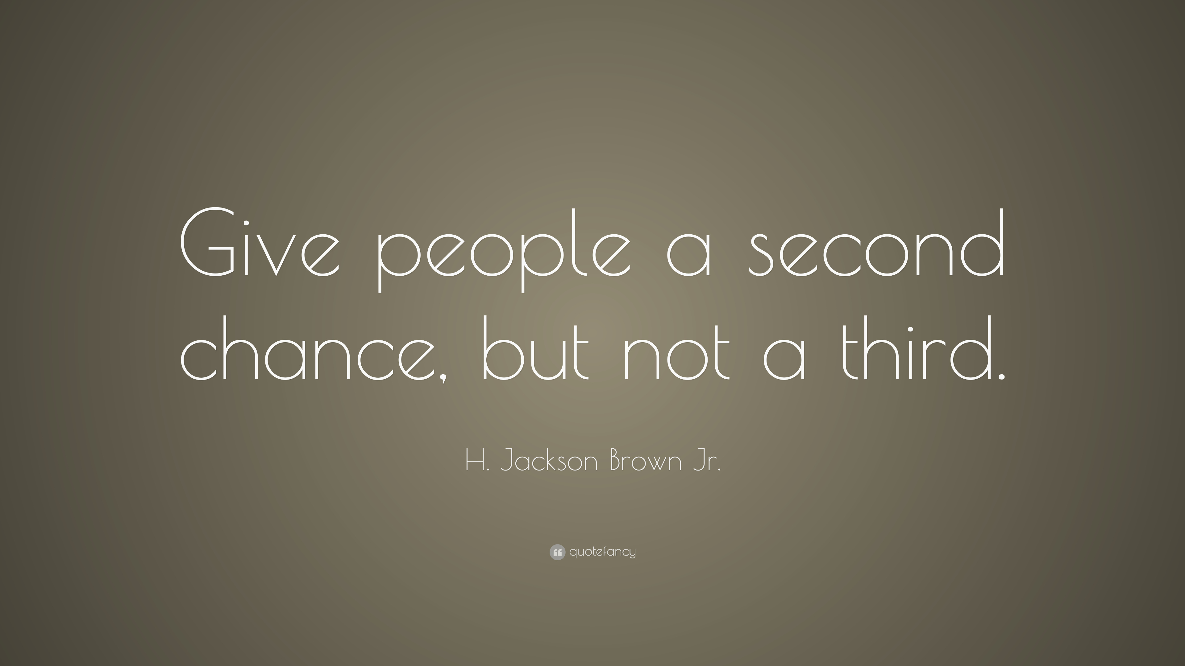 "H. Jackson Brown Jr. Quote: ""Give people a second chance ..."