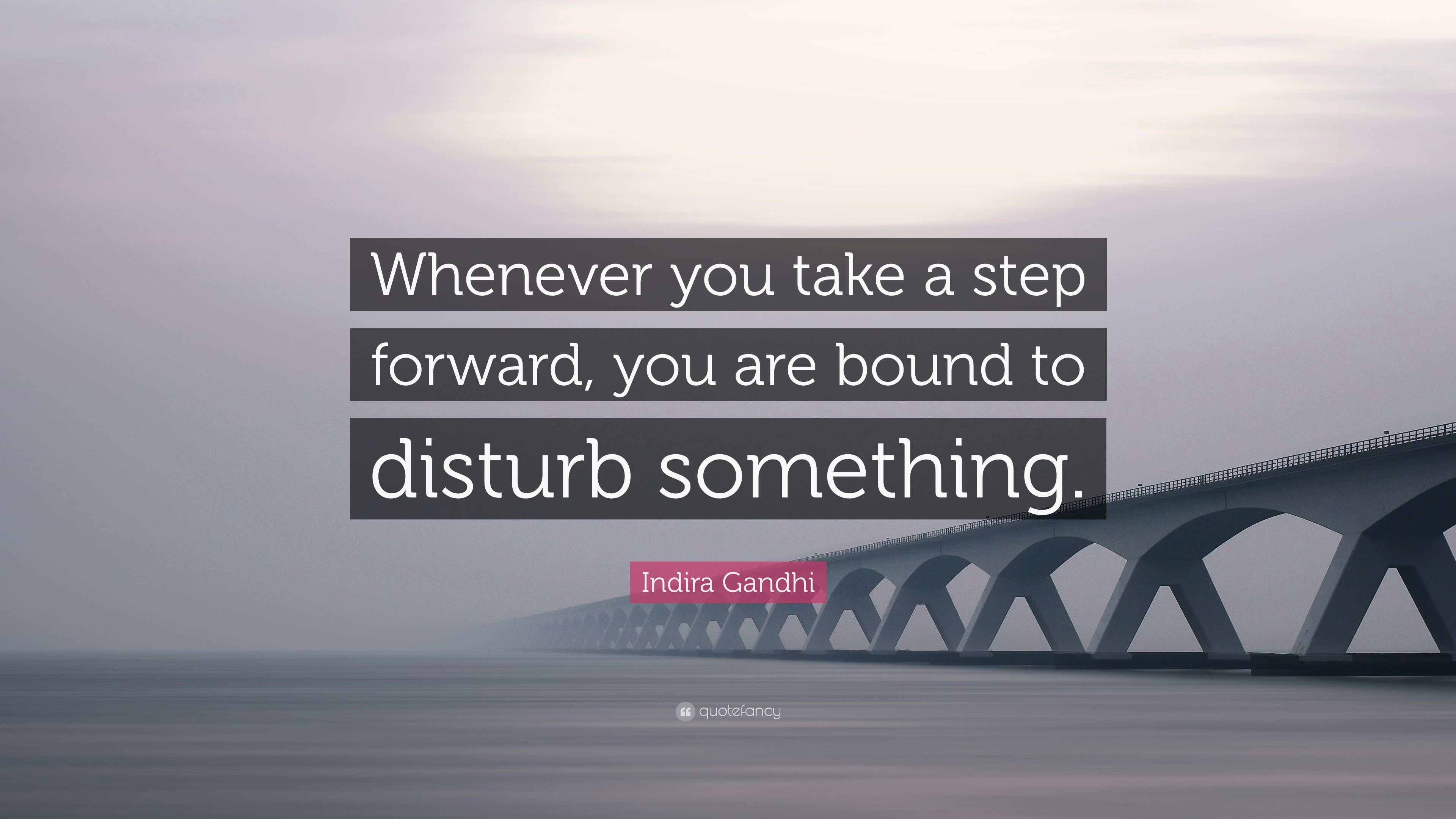 "Indira Gandhi Quote: ""Whenever you take a step forward ..."