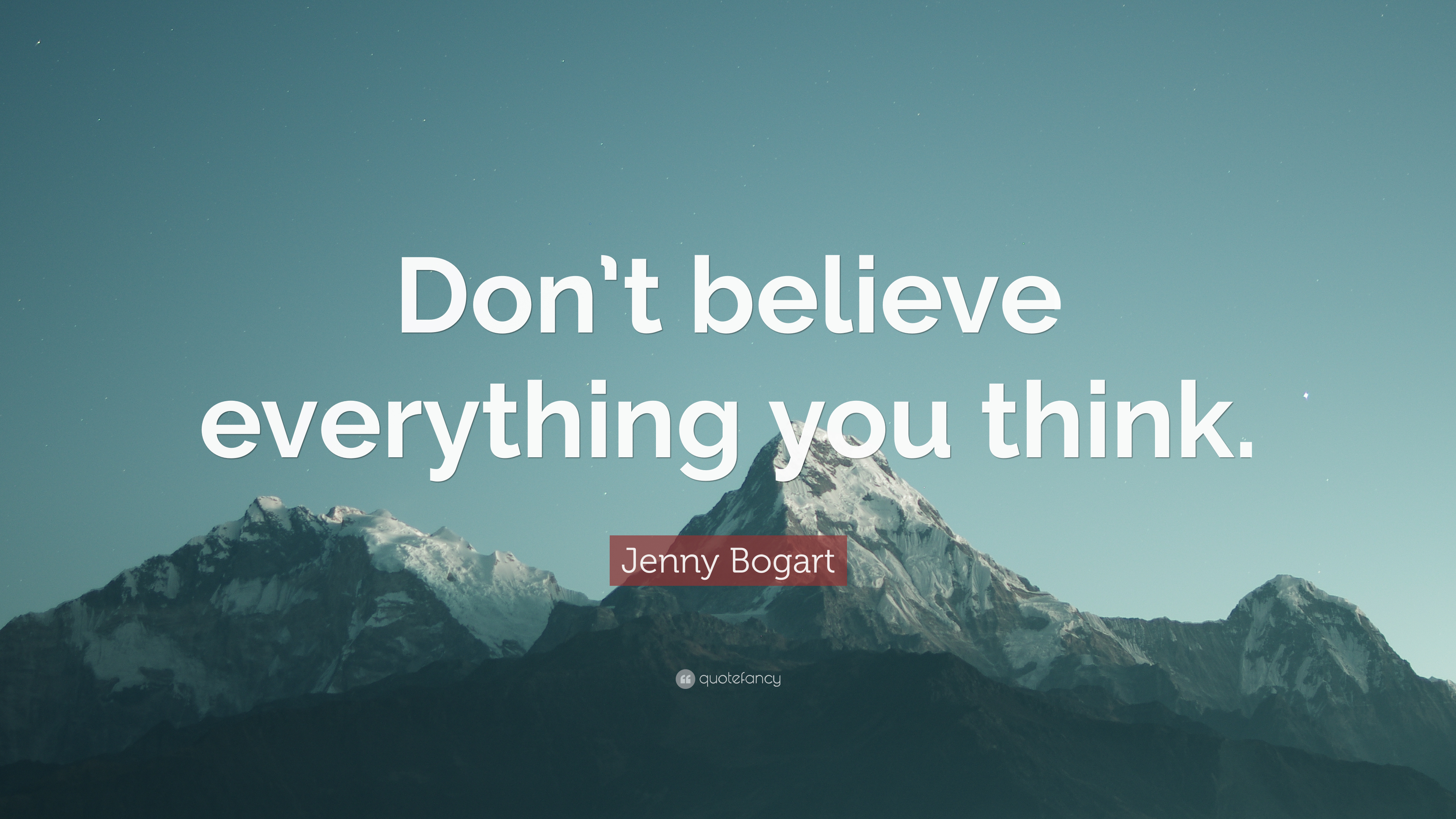 Jenny Bogart Quote Dont Believe Everything You Think 9