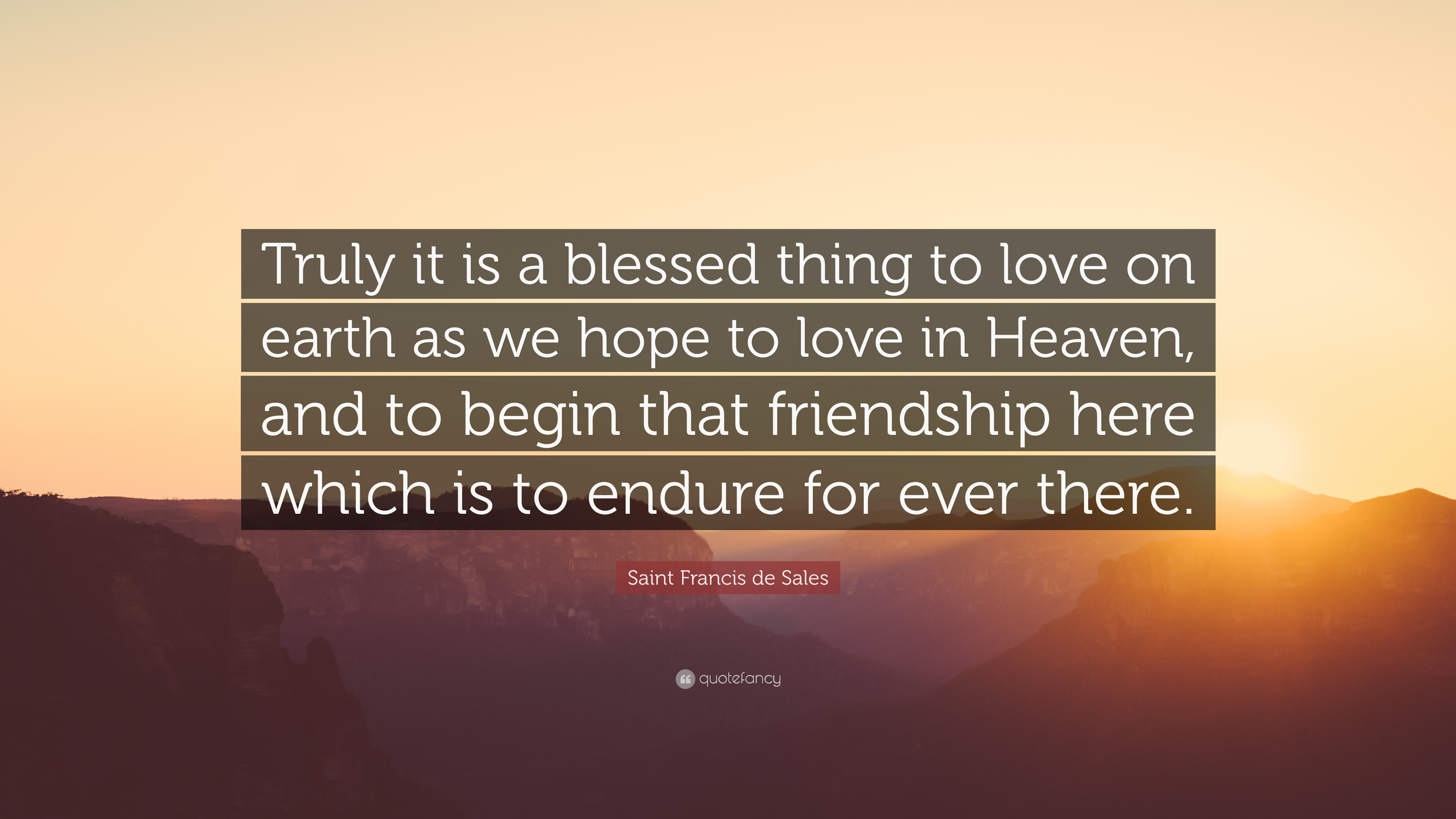 """af1613fe39f Saint Francis de Sales Quote: """"Truly it is a blessed thing to love ..."""