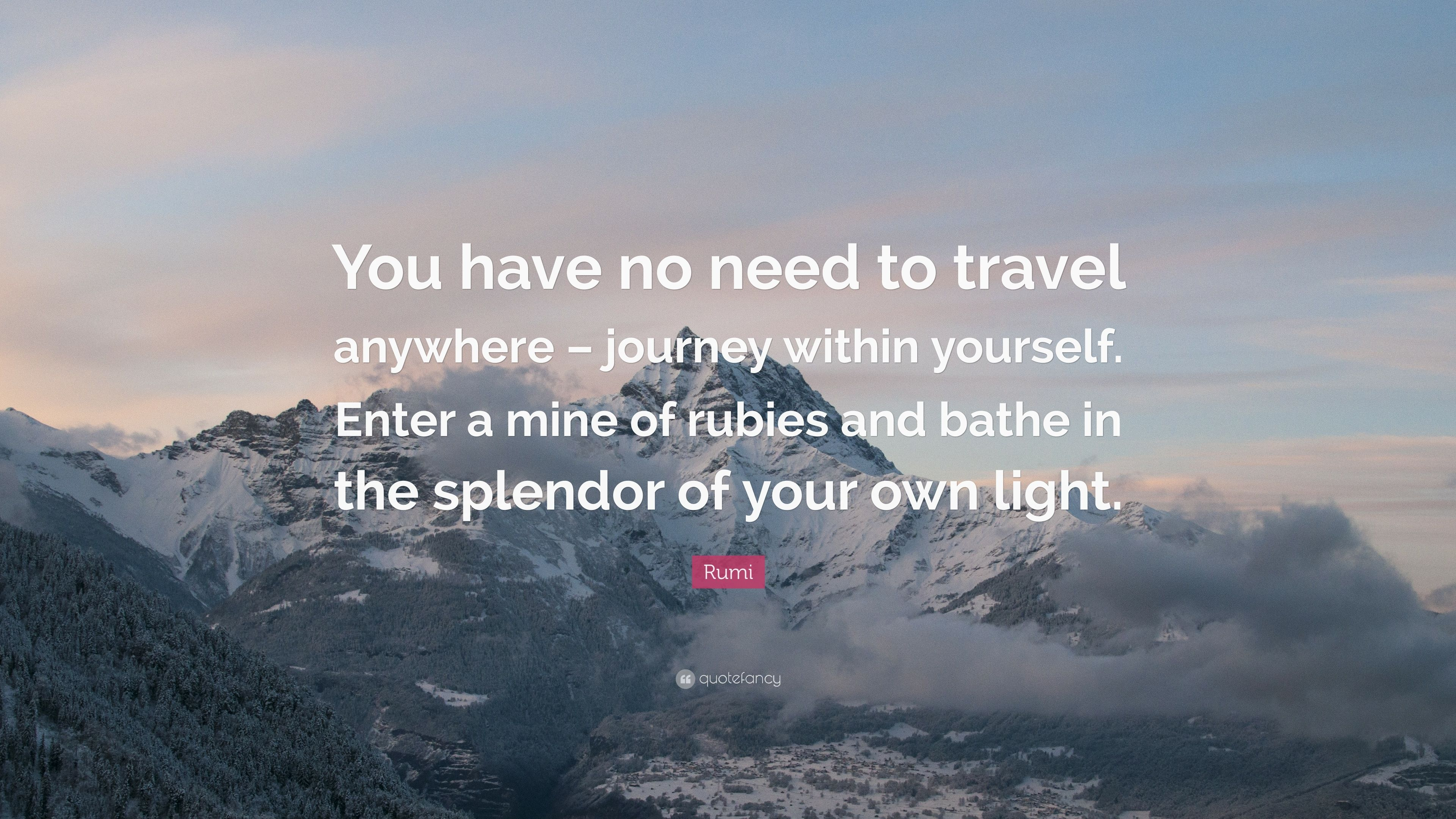 Rumi Quote You Have No Need To Travel Anywhere Journey Within