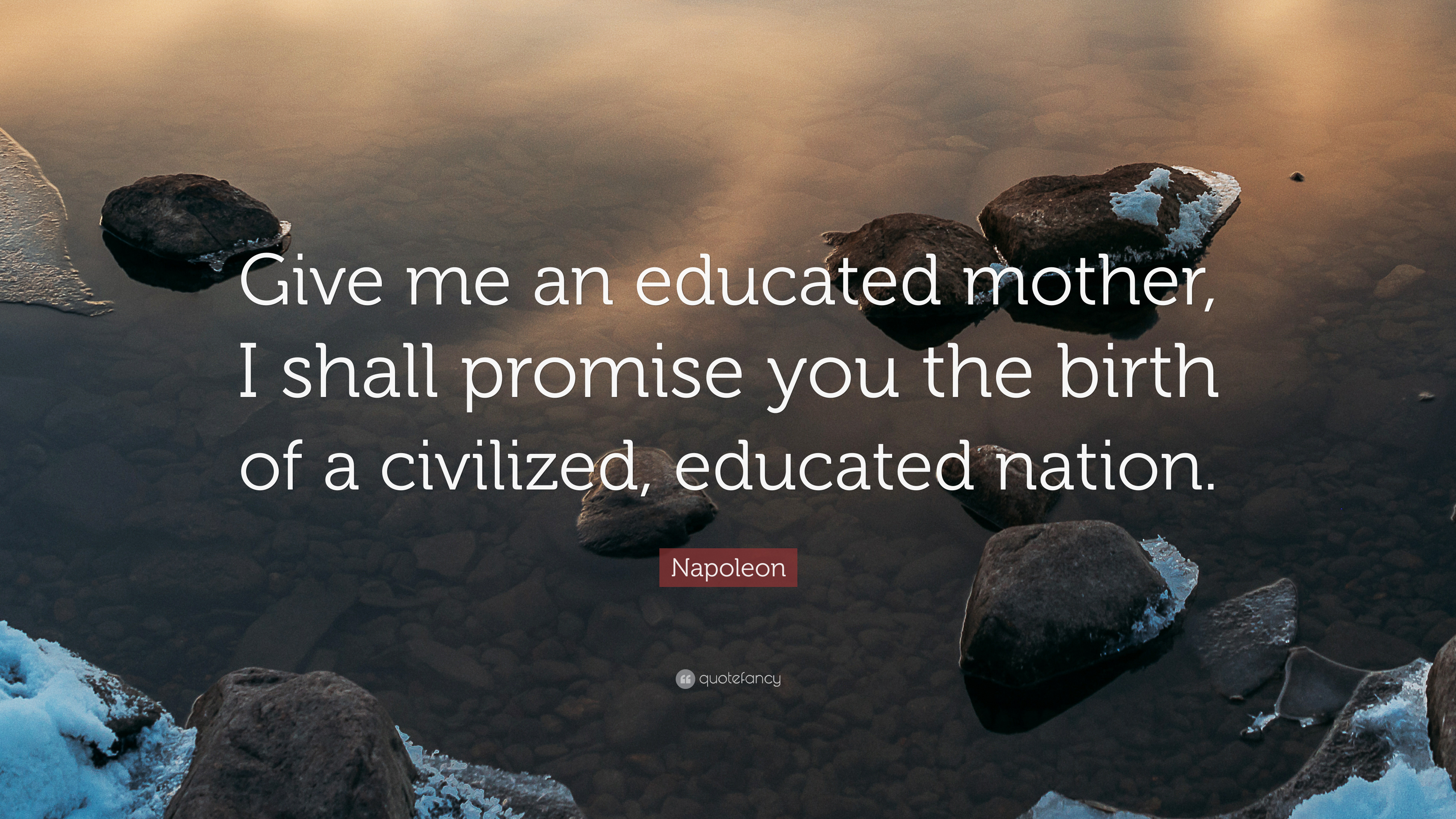 "Napoleon Quote: ""Give me an educated mother, I shall promise"
