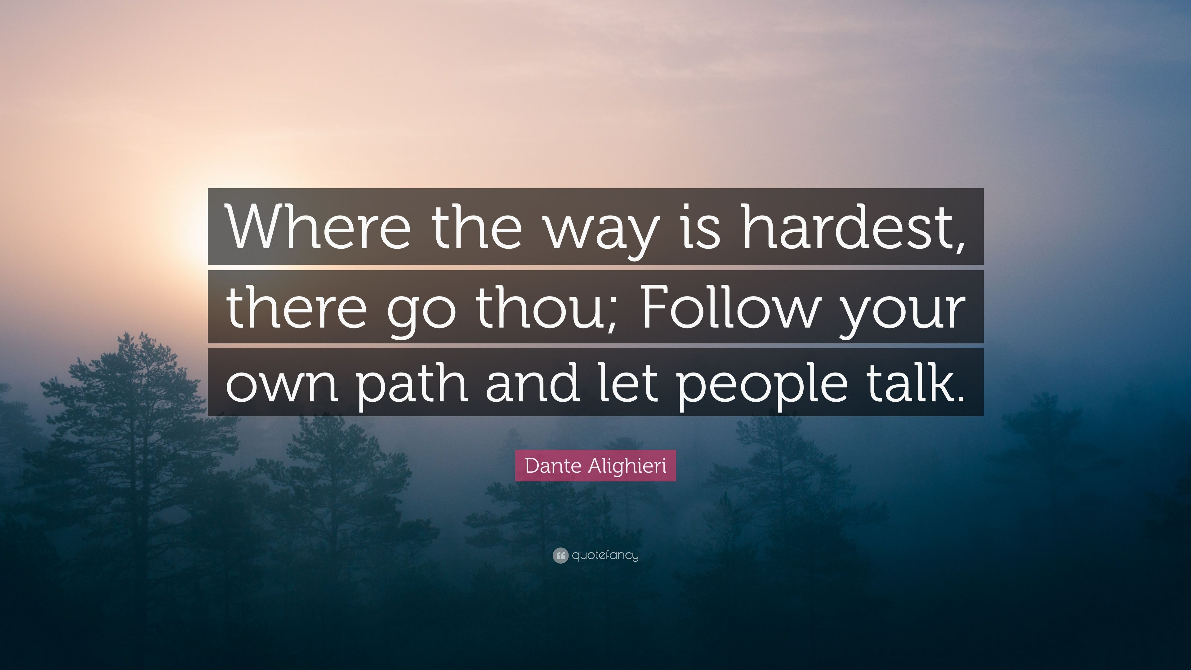 "Dante Alighieri Quote: ""Where The Way Is Hardest, There Go"