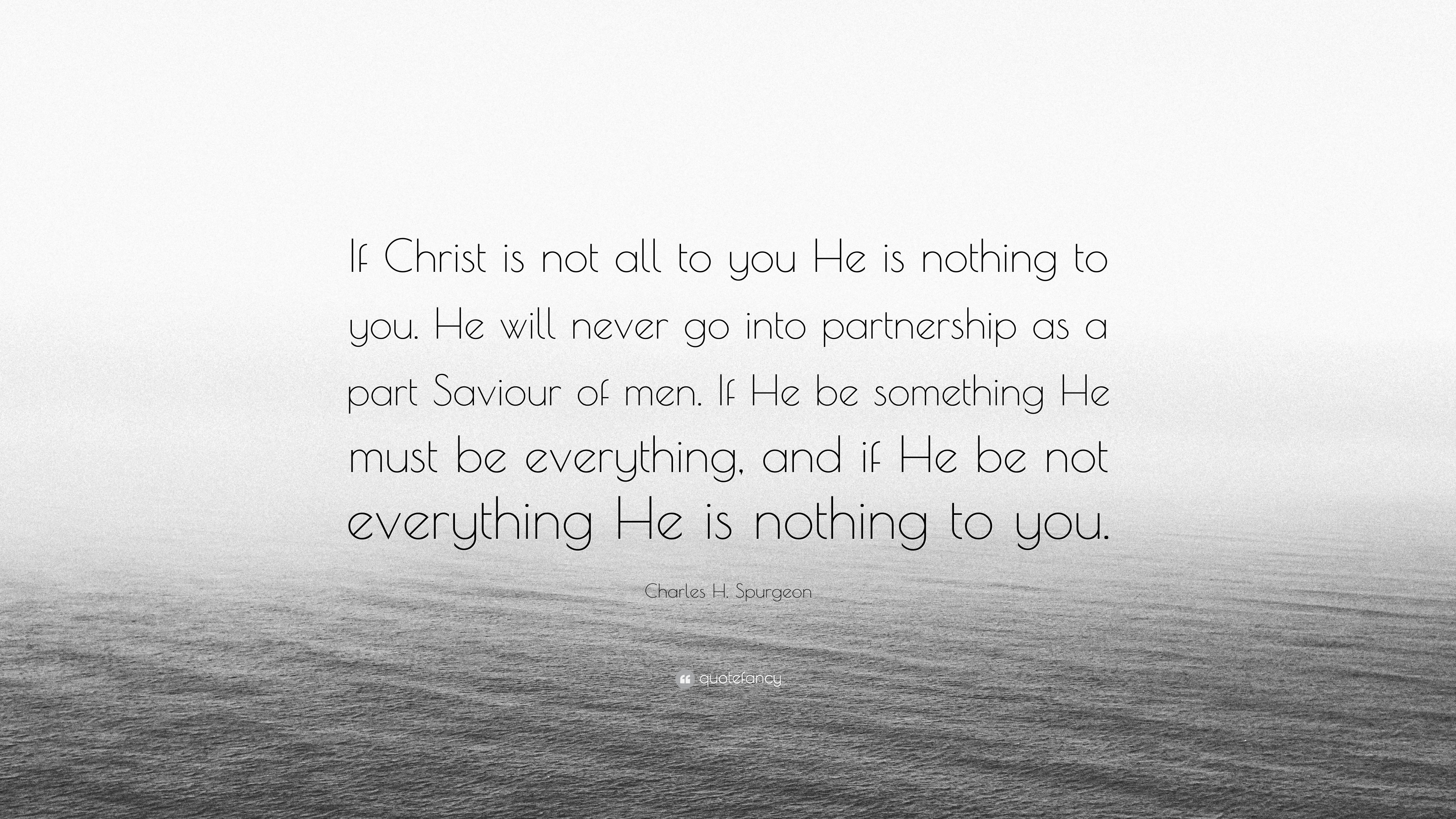 """Hes Just Not That Into You Quotes Image Quotes At: Charles H. Spurgeon Quote: """"If Christ Is Not All To You He"""