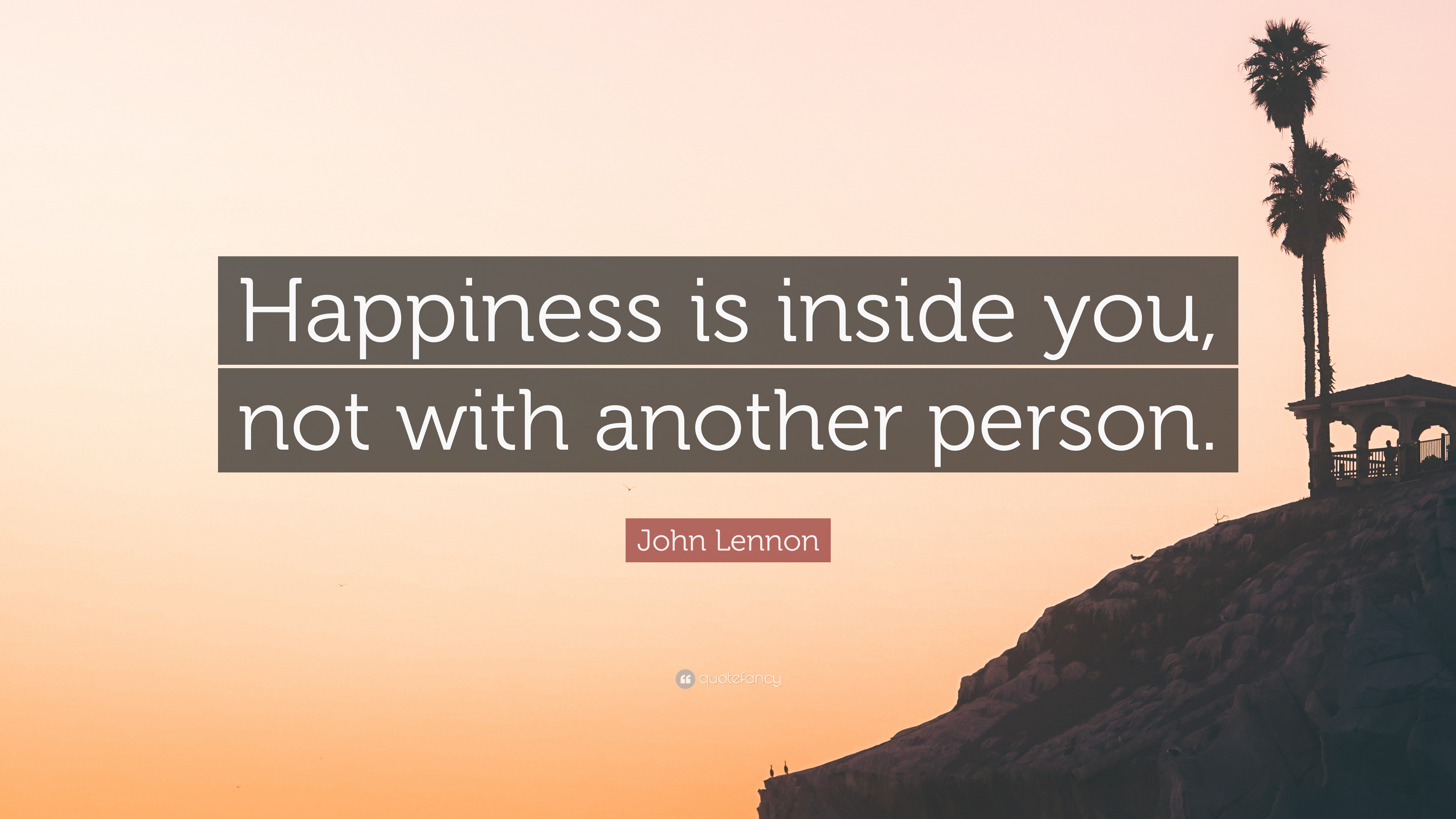 John Lennon Quote Happiness Is Inside You Not With Another Person