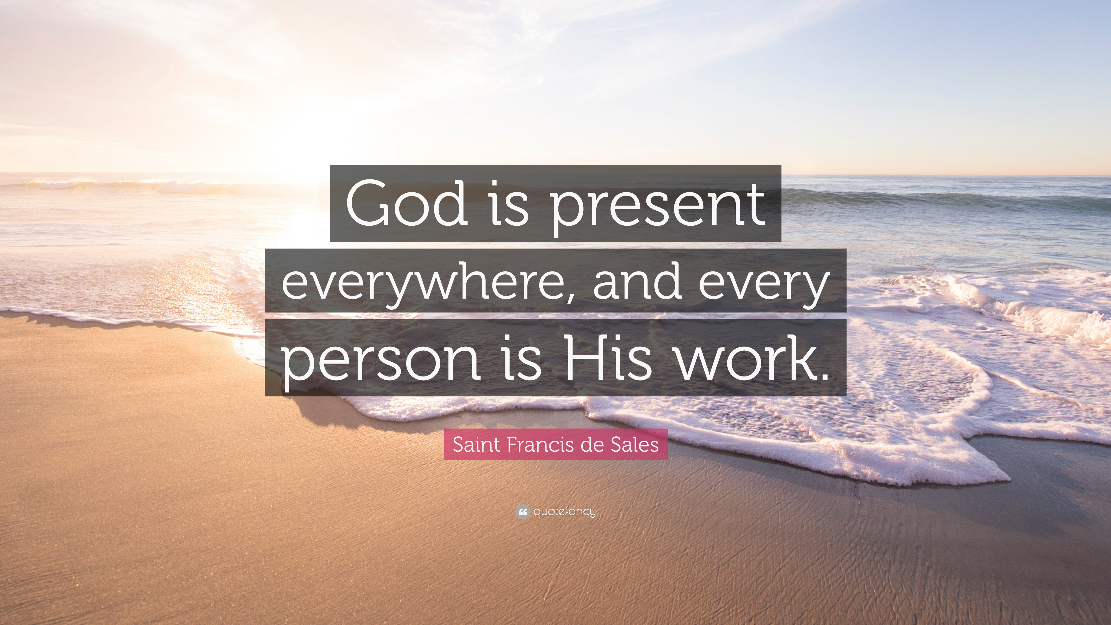 "03a763873a Saint Francis de Sales Quote  ""God is present everywhere"