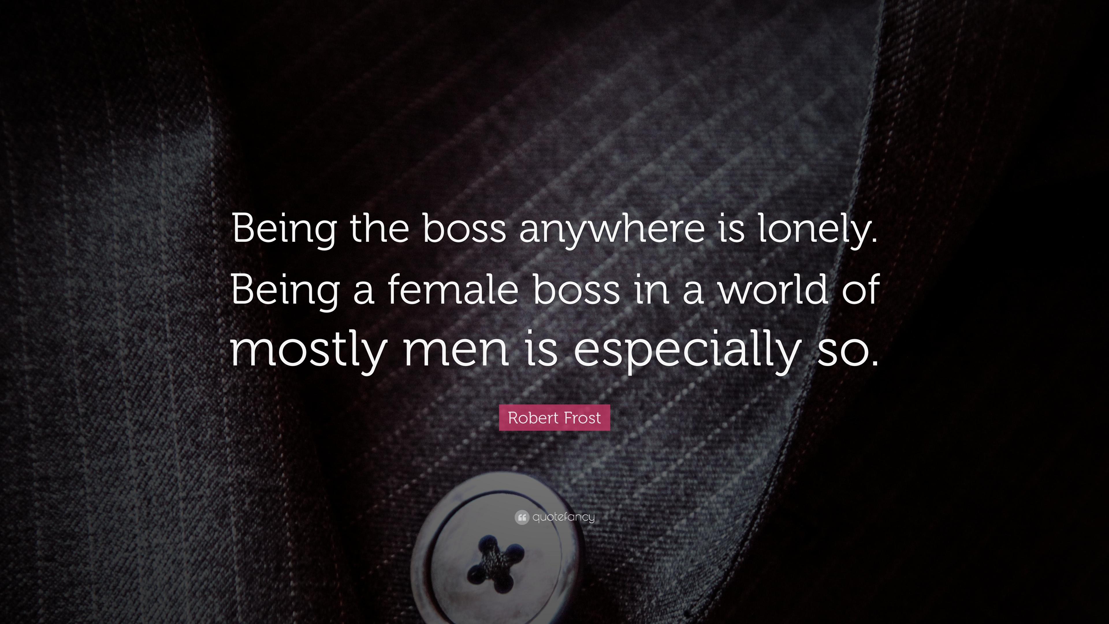 Robert Frost Quote Being The Boss Anywhere Is Lonely Being A