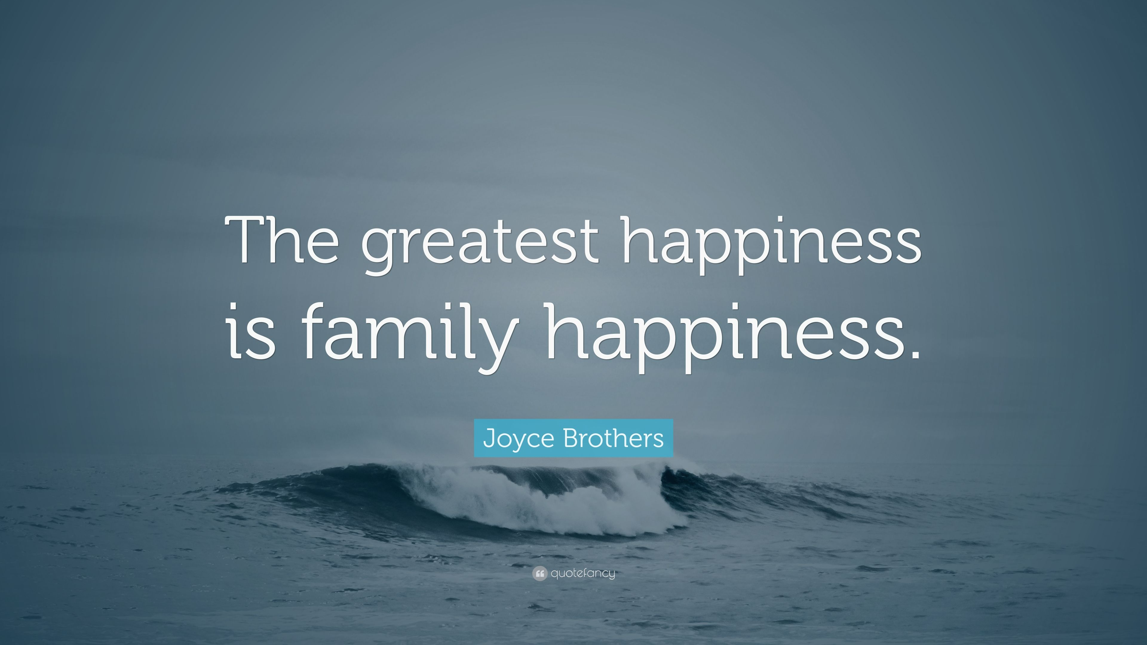 Image of: Images Joyce Brothers Quote the Greatest Happiness Is Family Happiness Quotefancy Joyce Brothers Quote the Greatest Happiness Is Family Happiness