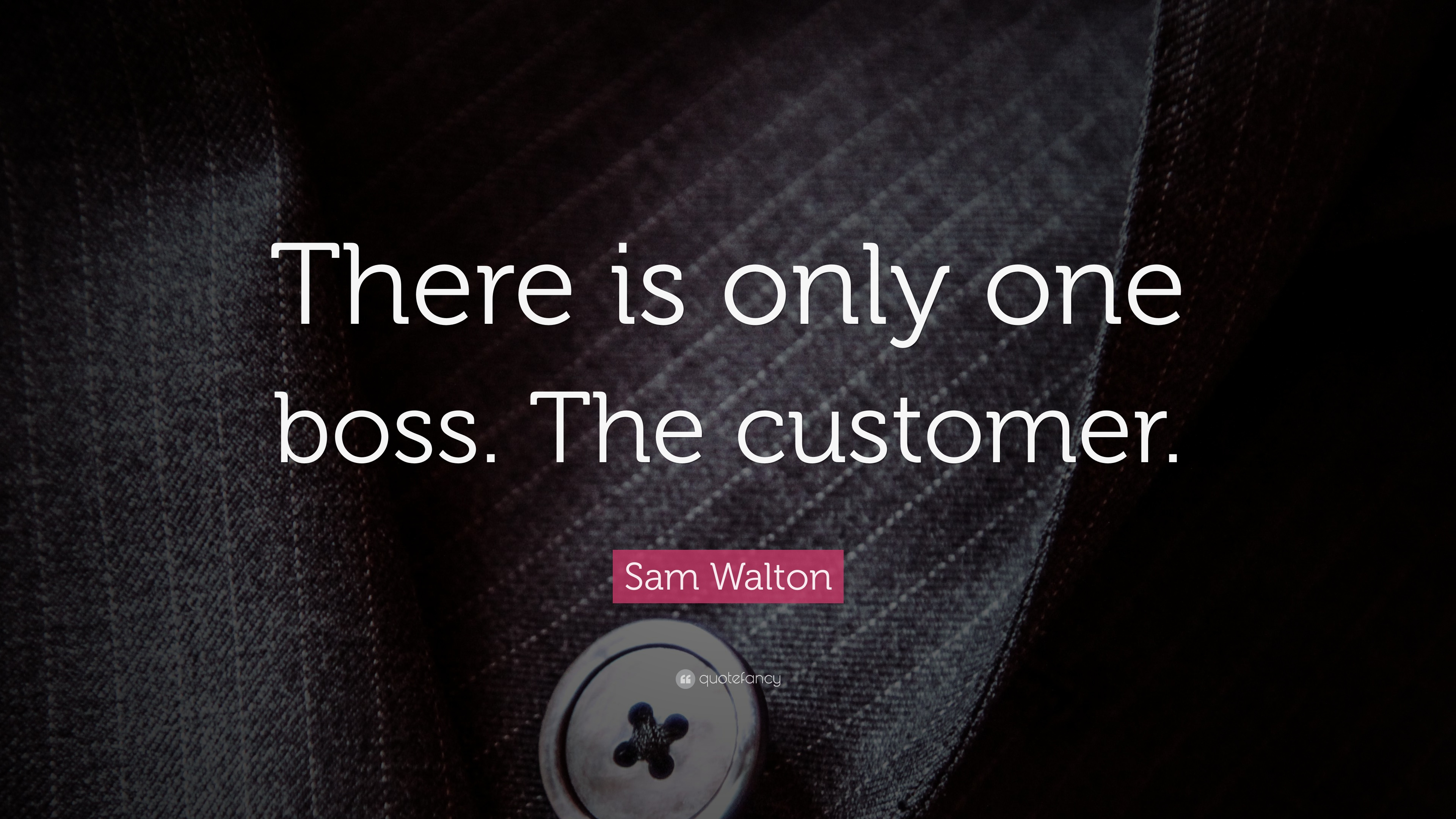 "Customer Service Quotes Sam Walton Quote ""There Is Only One Bossthe Customer."" 22"