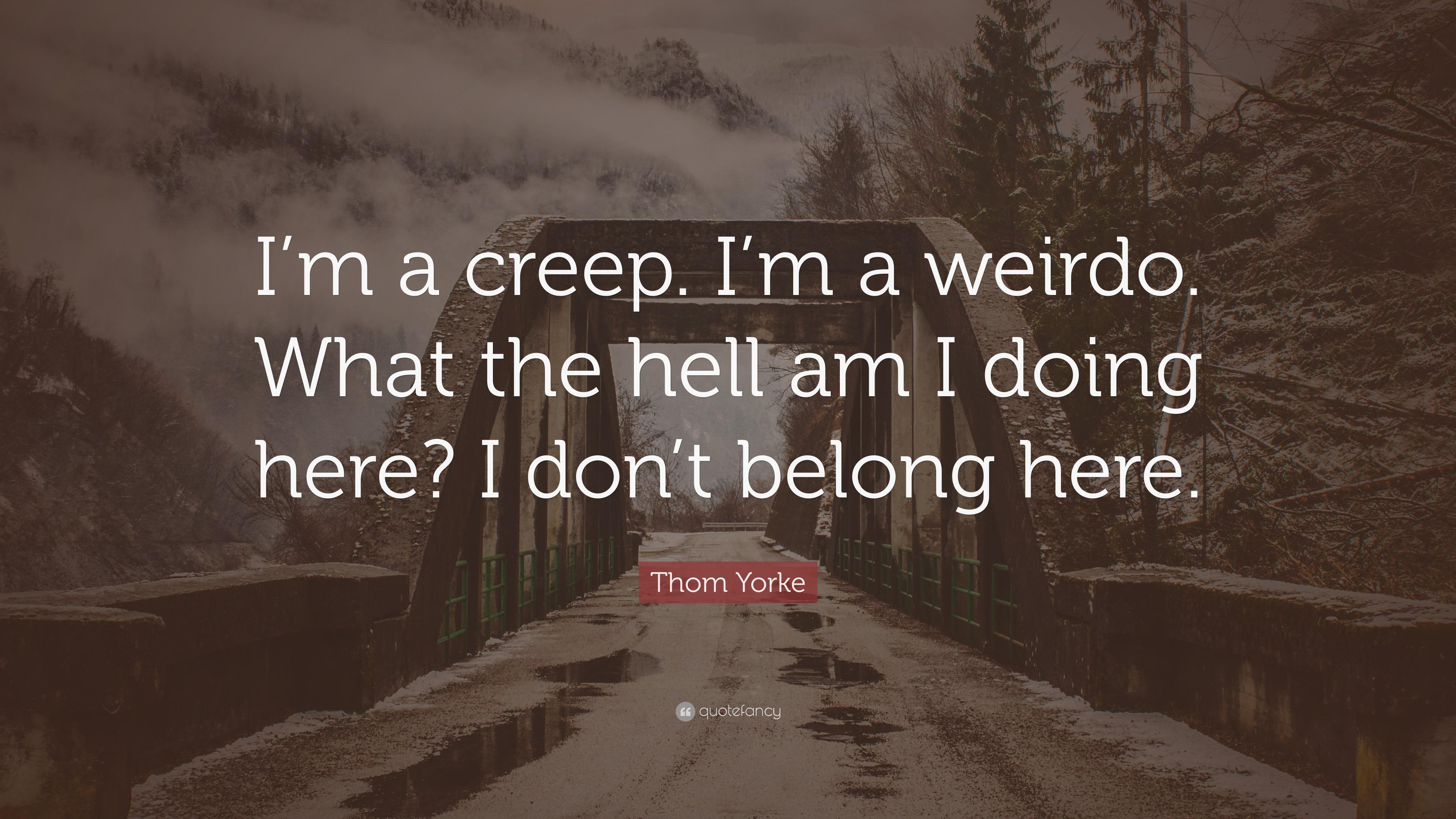 Thom Yorke Quote Im A Creep Im A Weirdo What The Hell Am I