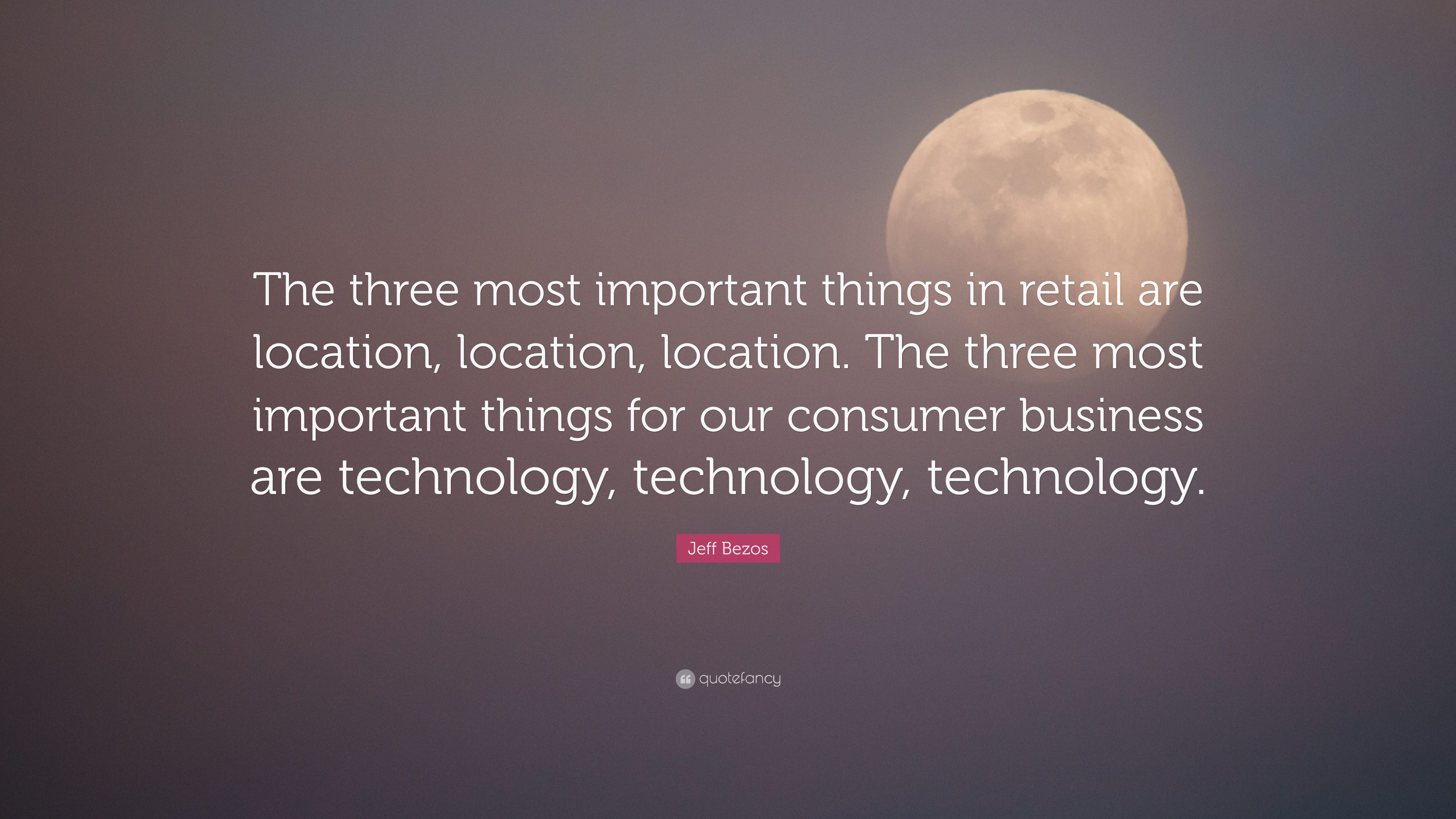 Jeff Bezos Quote The Three Most Important Things In Retail Are