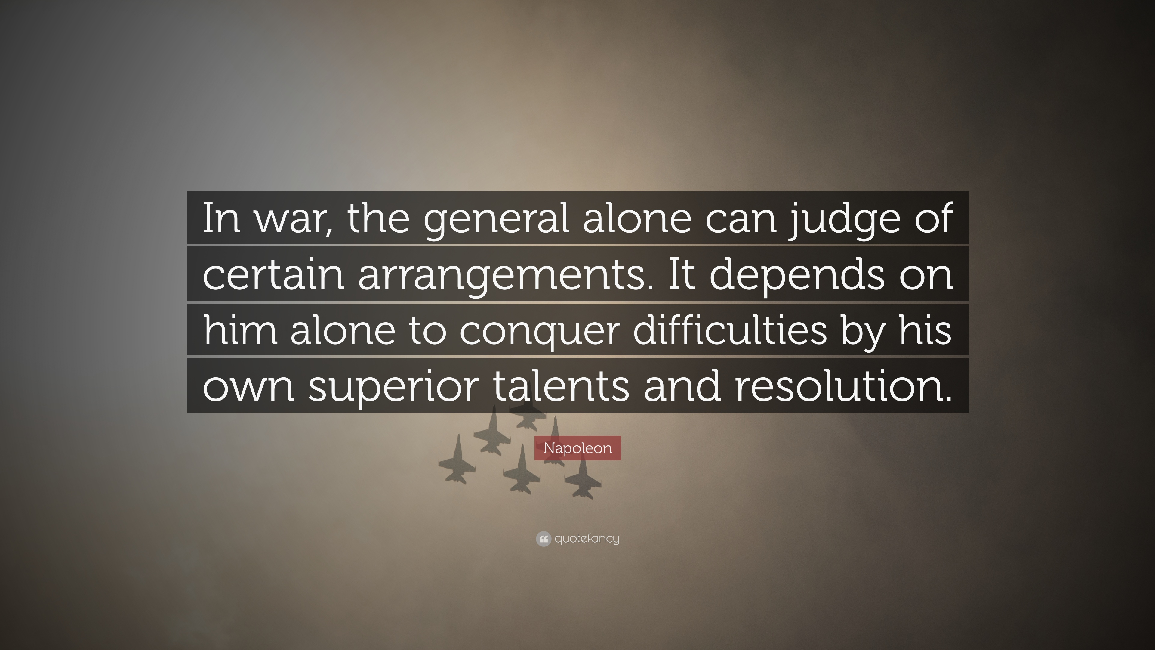"The General Quote Glamorous Napoleon Quote ""In War The General Alone Can Judge Of Certain"