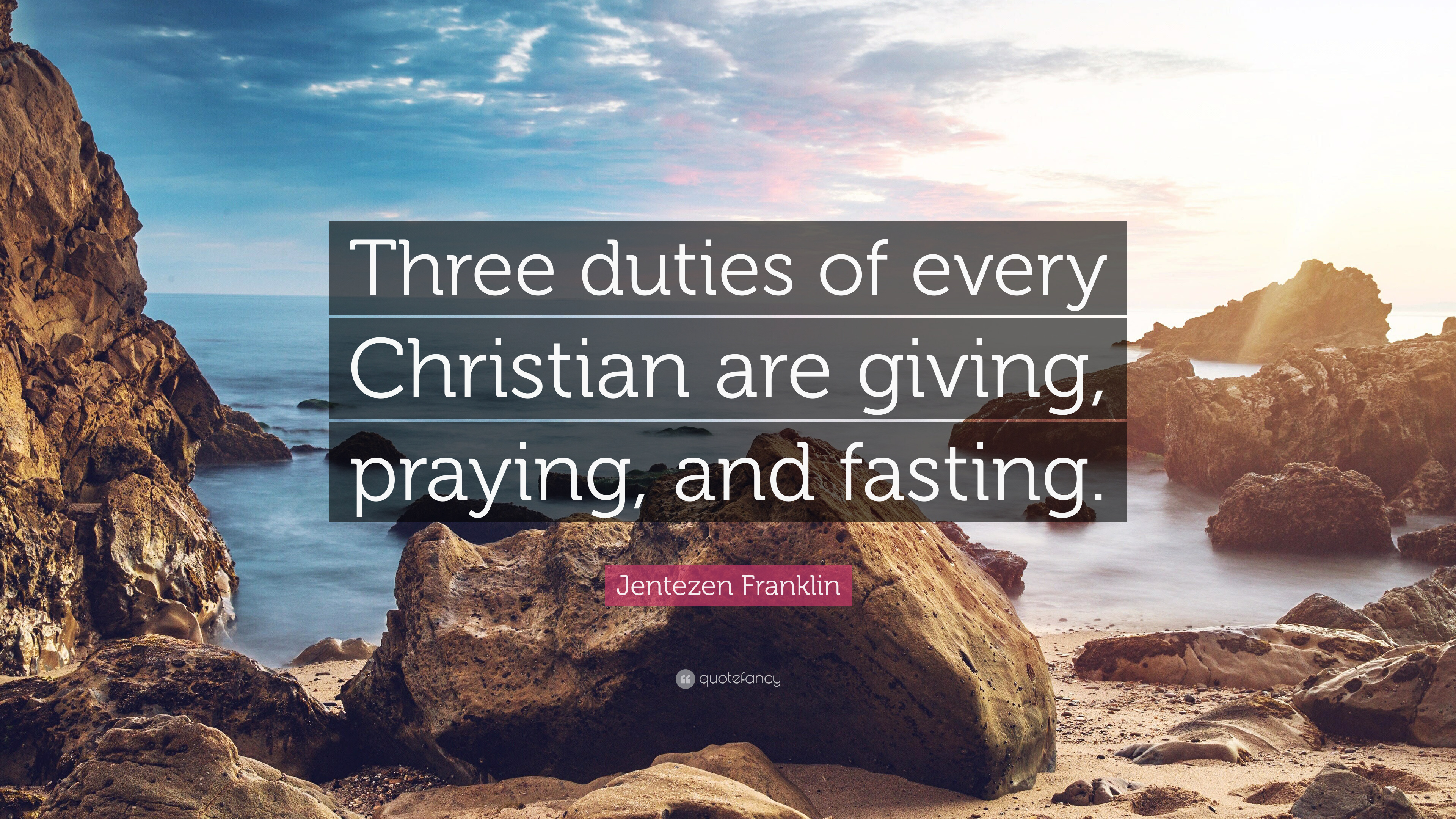 """jentezen franklin quote """"three duties of every christian are"""