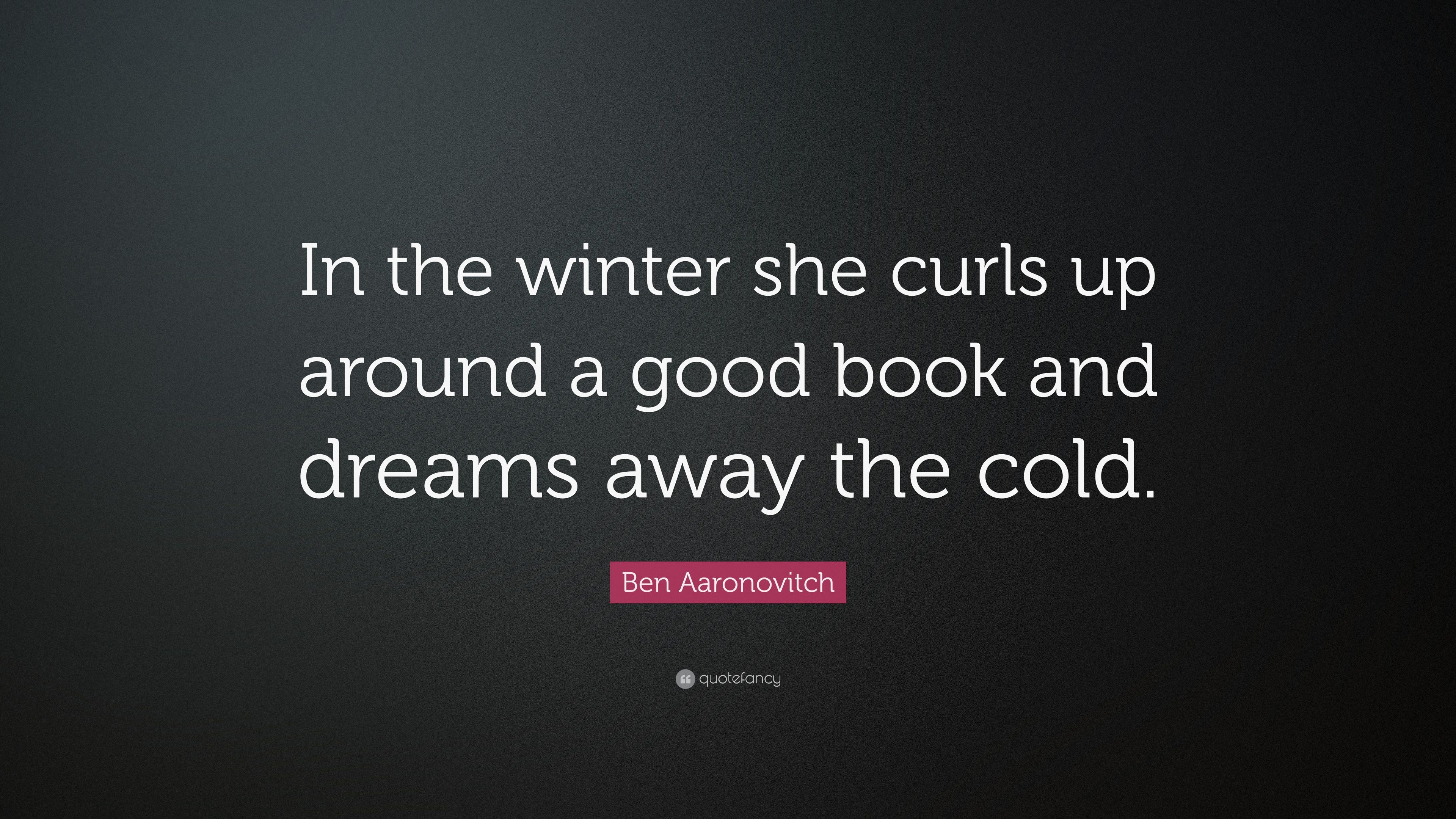 """Ben Aaronovitch Quote """"In the winter she curls up around a good ..."""