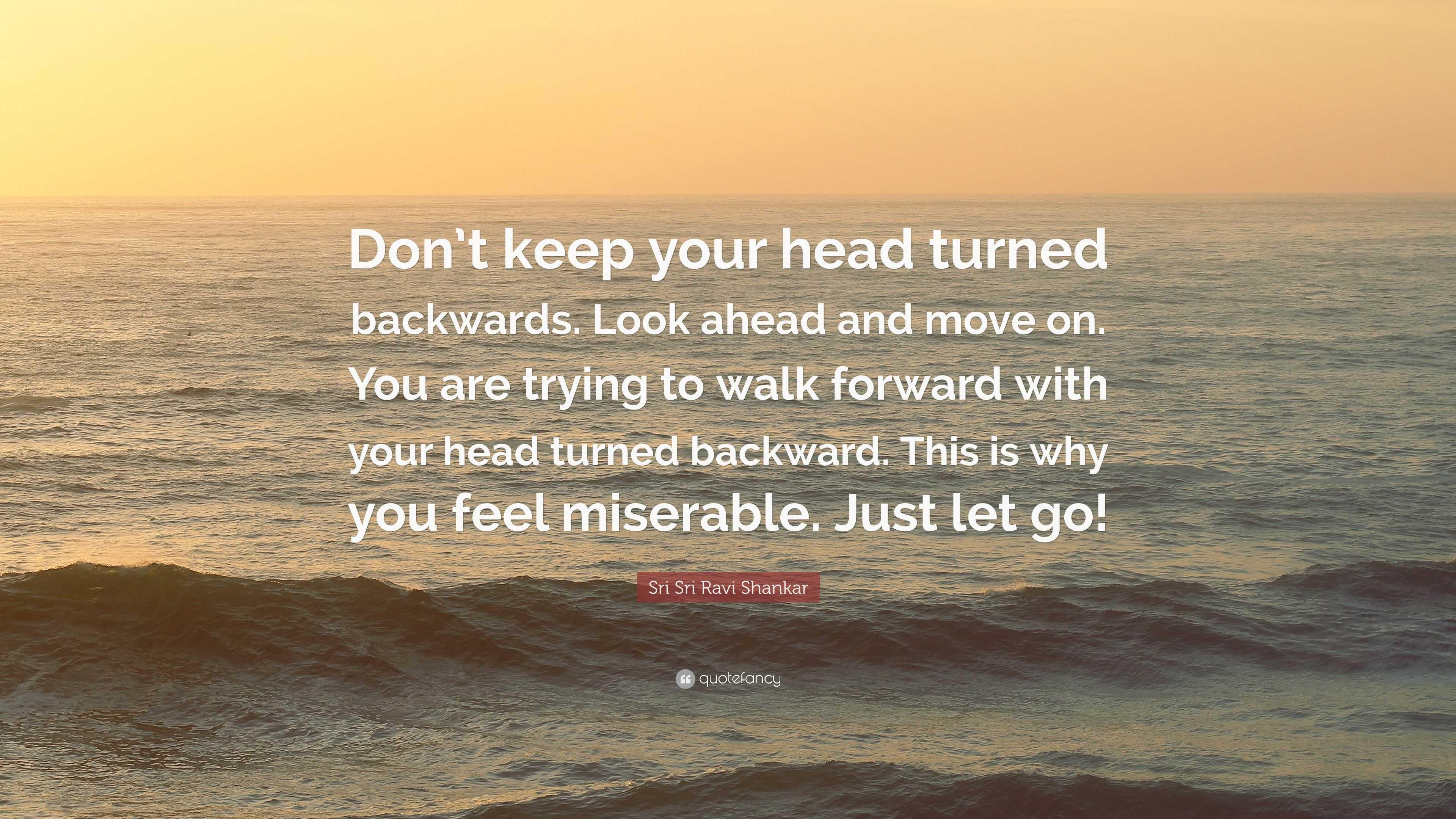 Sri Sri Ravi Shankar Quote Dont Keep Your Head Turned Backwards