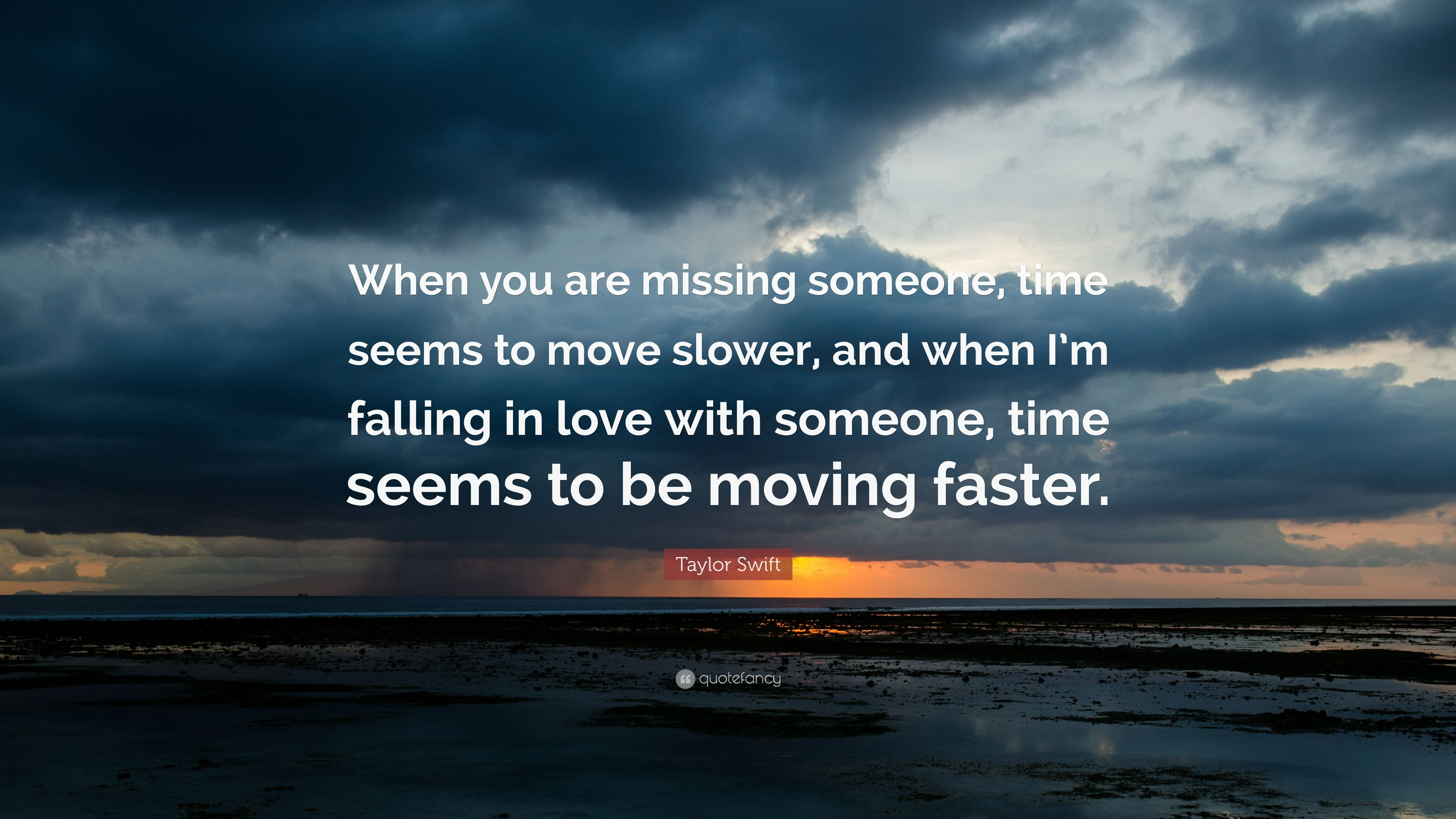 "Taylor Swift Quote ""When you are missing someone time seems to move slower"
