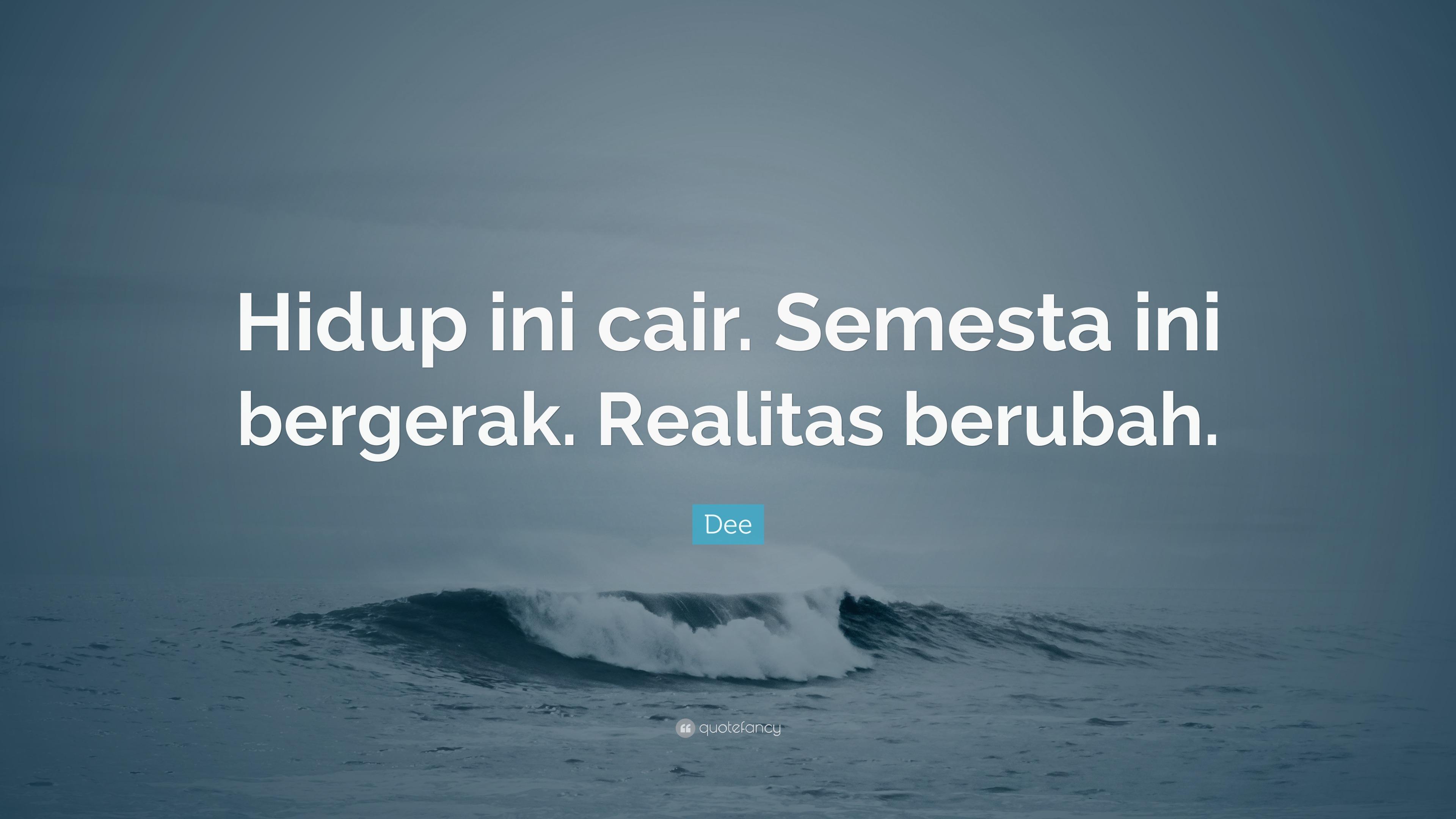 """dee quote """"hidup ini cair semesta ini bergerak realitas berubah"""