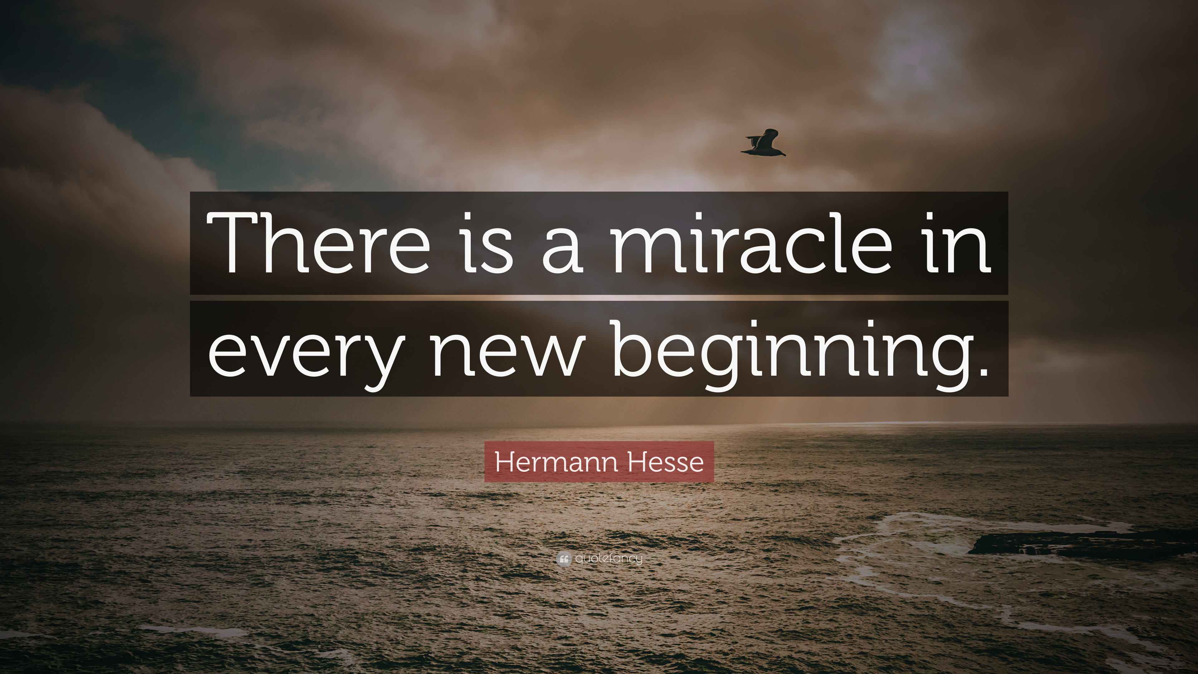 Hermann Hesse Quote There Is A Miracle In Every New Beginning