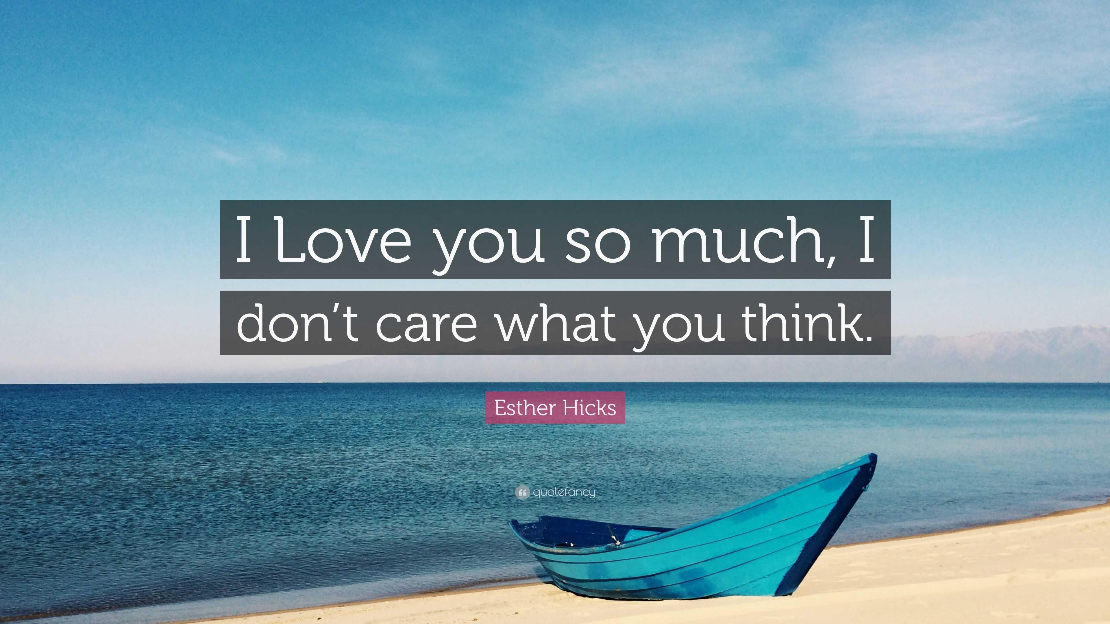 Esther Hicks Quote: U201cI Love You So Much, I Donu0027t Care