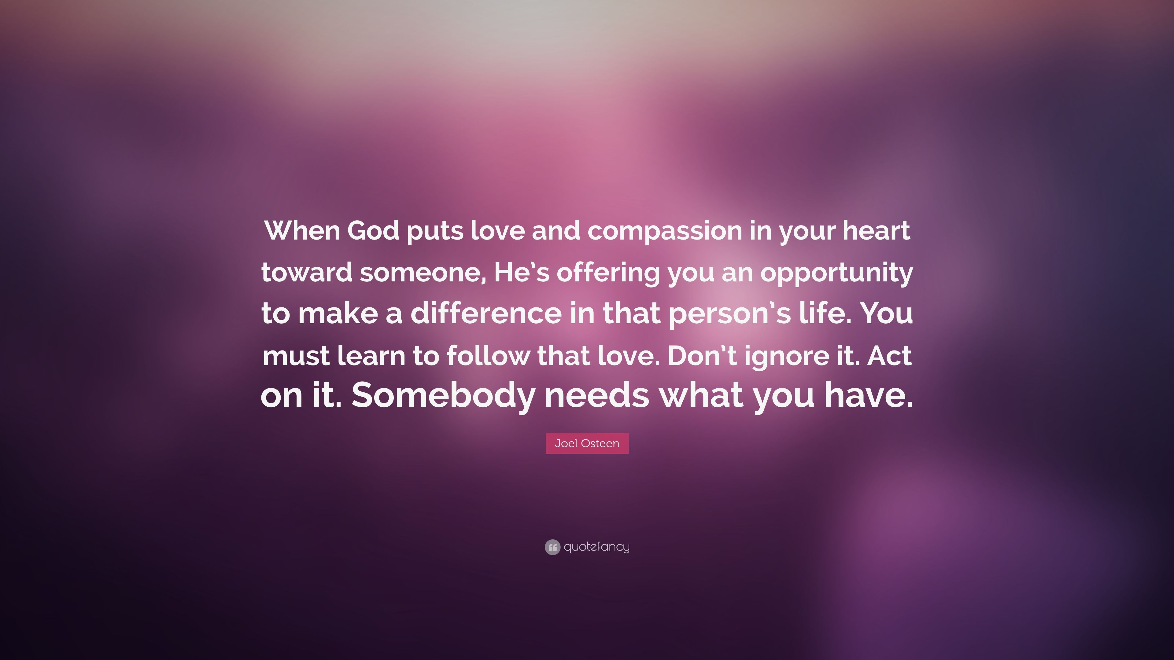 Joel Osteen Quote When God Puts Love And Compassion In Your Heart