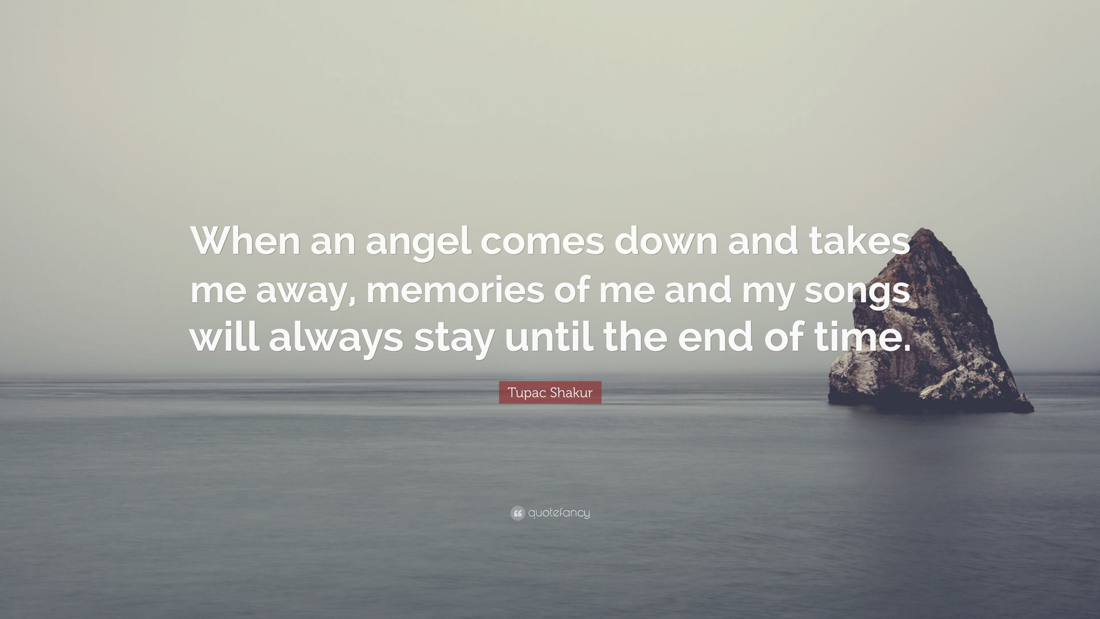 Tupac Shakur Quote When An Angel Comes Down And Takes Me Away