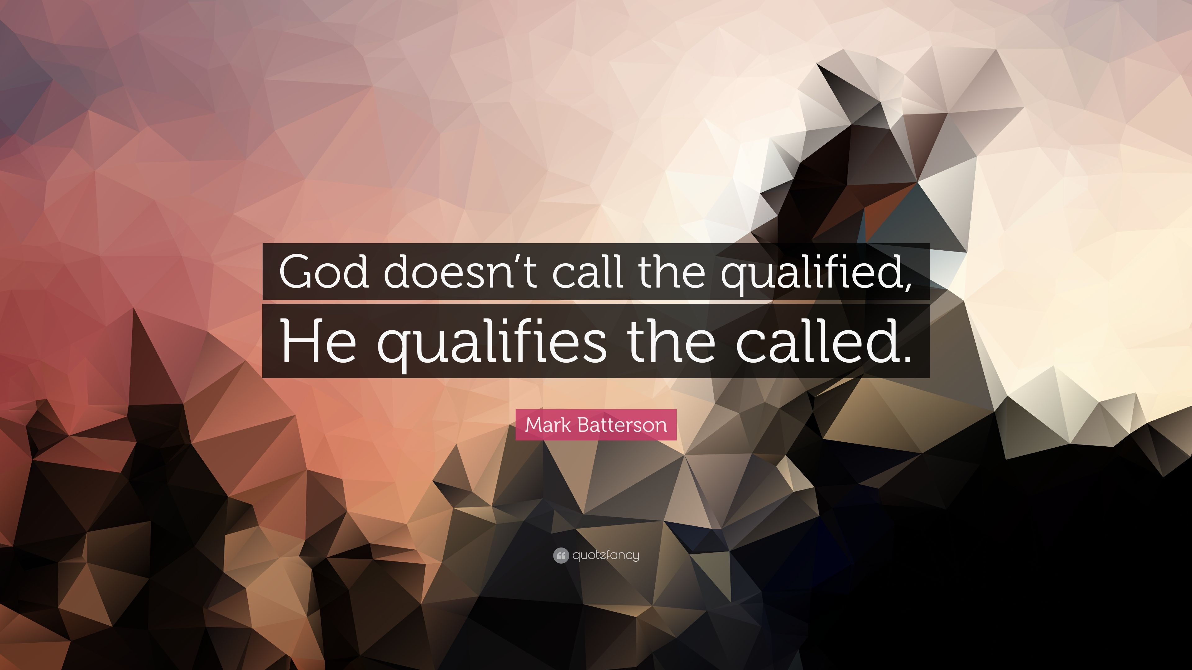 """Mark Batterson Quote: """"God Doesn't Call The Qualified, He"""