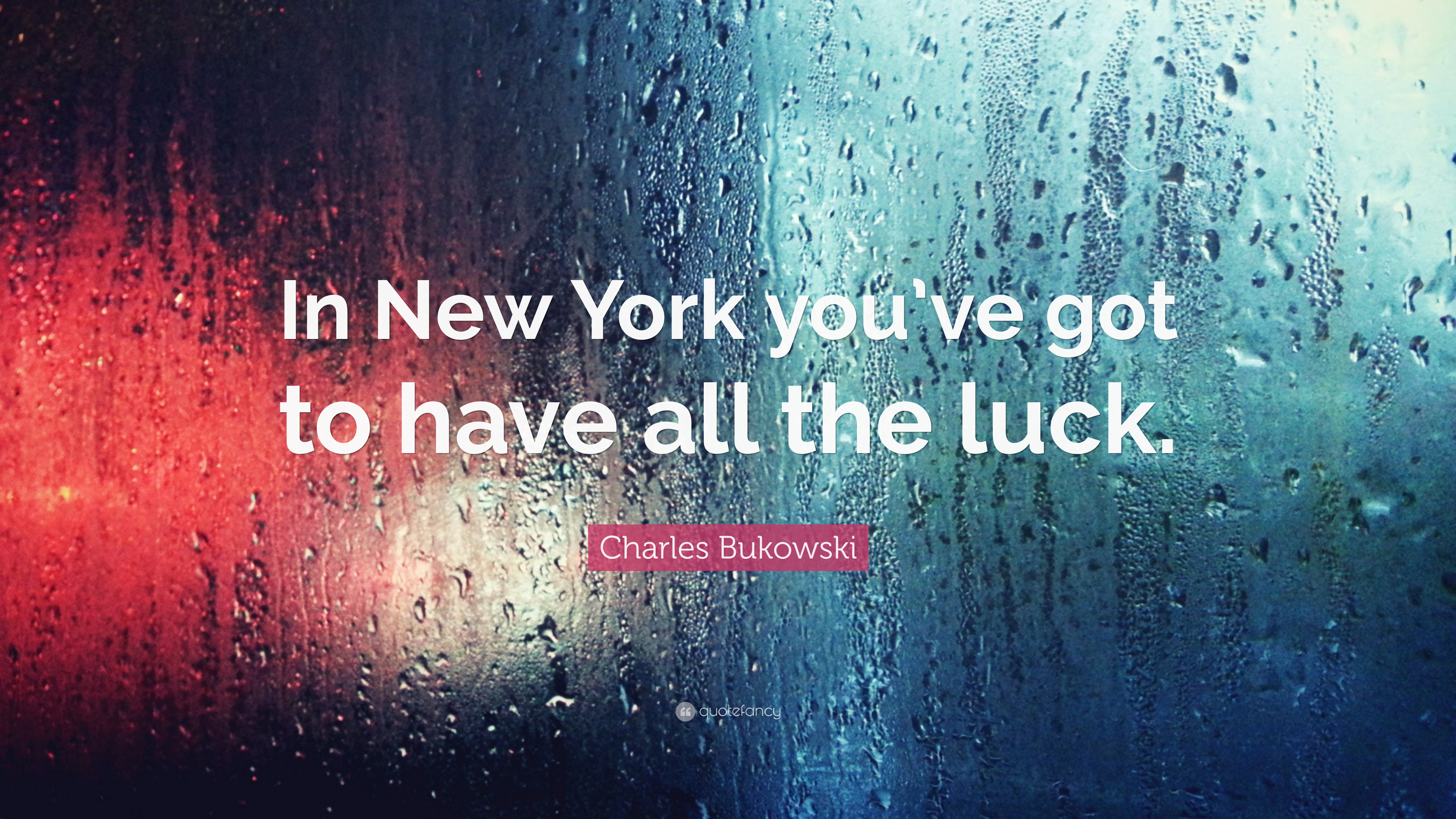 """charles bukowski quote """"in new york you've got to have"""