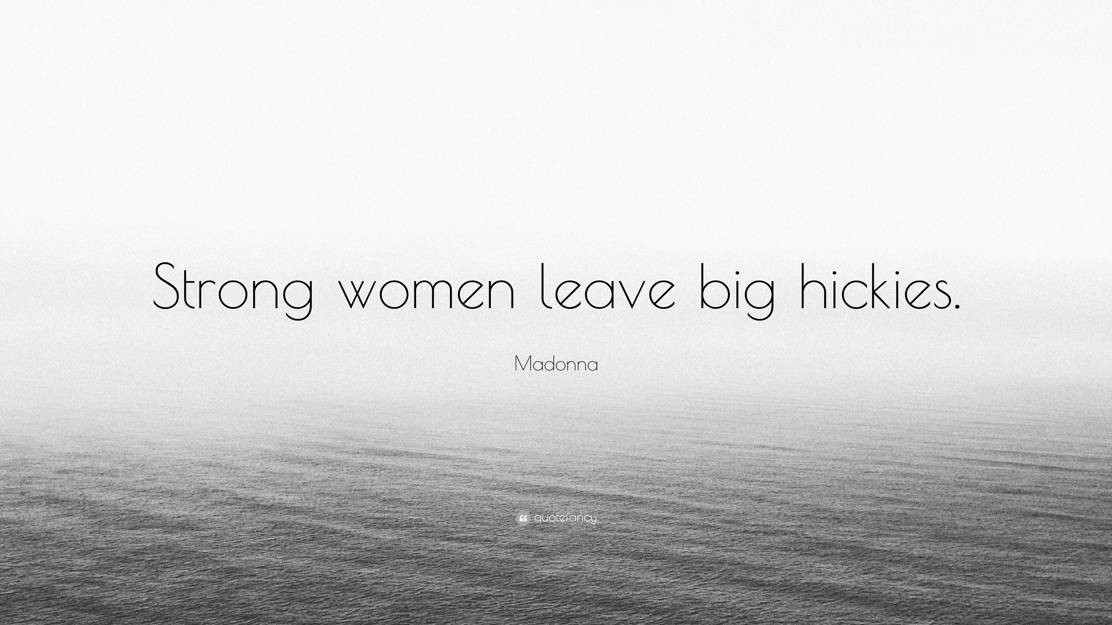 """Hickies Quotes Madonna Quote """"Strong Women Leave Big Hickies."""" 7 Wallpapers"""