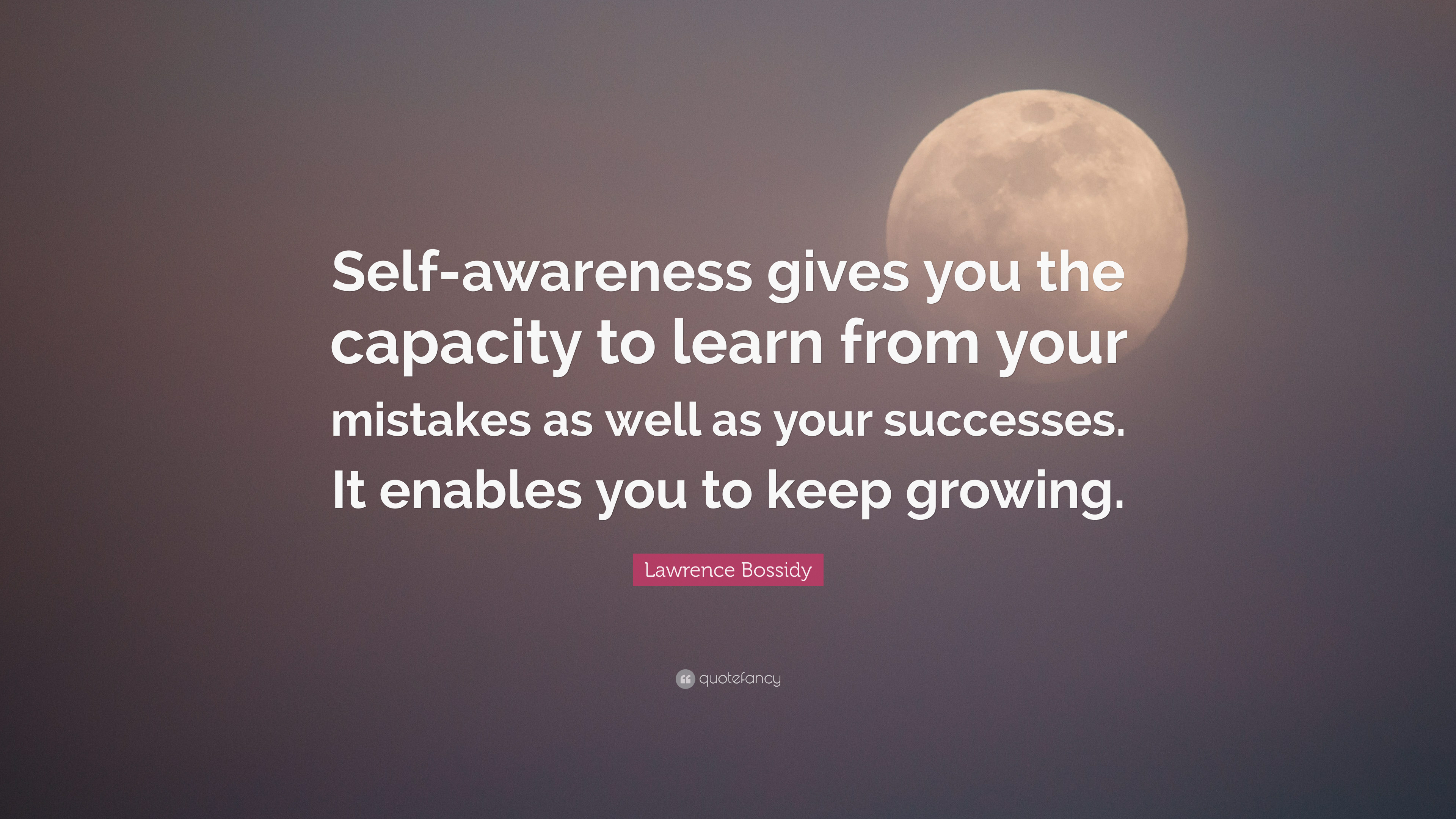 """Lawrence Bossidy Quote: """"Self-awareness gives you the capacity to ..."""